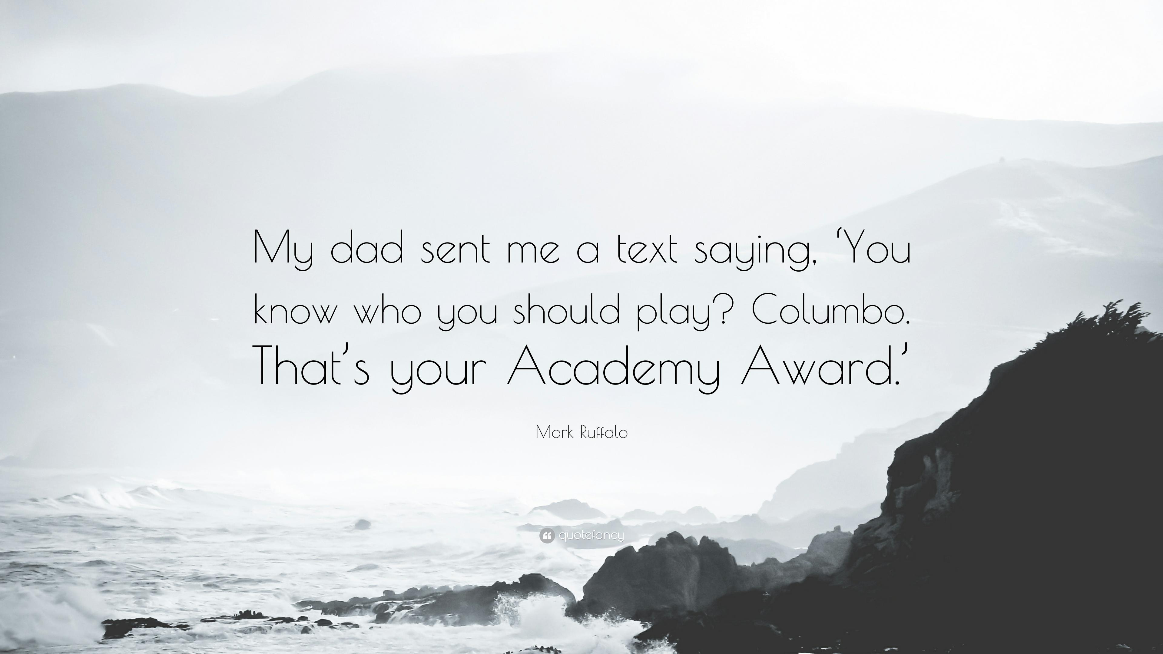 "Mark Ruffalo Quote: ""My dad sent me a text saying, 'You know who you ..."