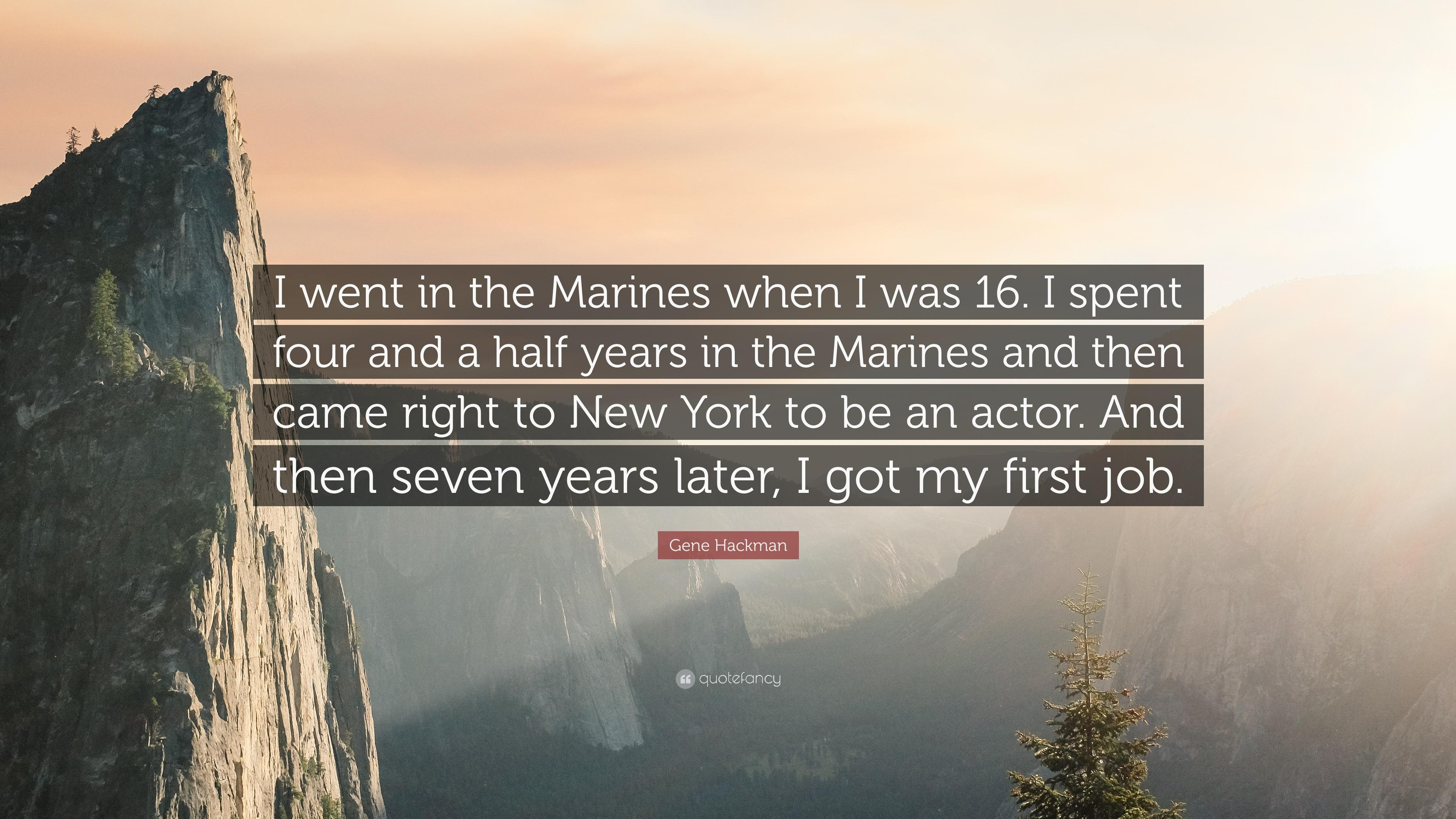 "Gene Hackman Quote: ""I went in the Marines when I was 16. I spent"