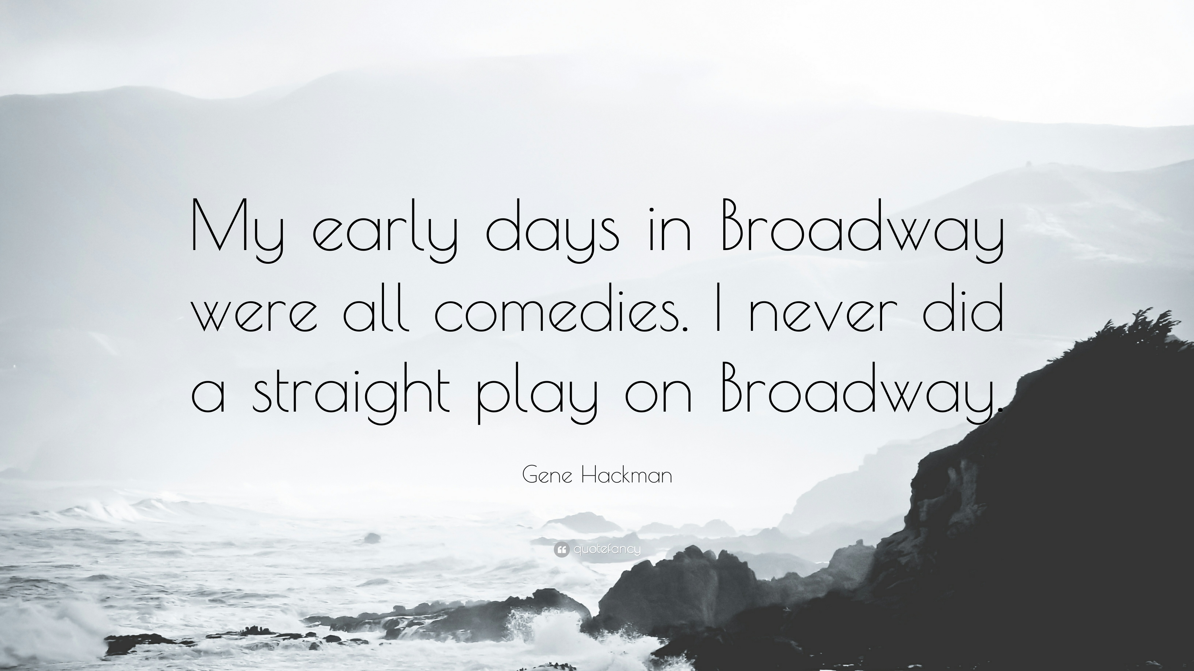 "Gene Hackman Quote: ""My early days in Broadway were all comedies. I"