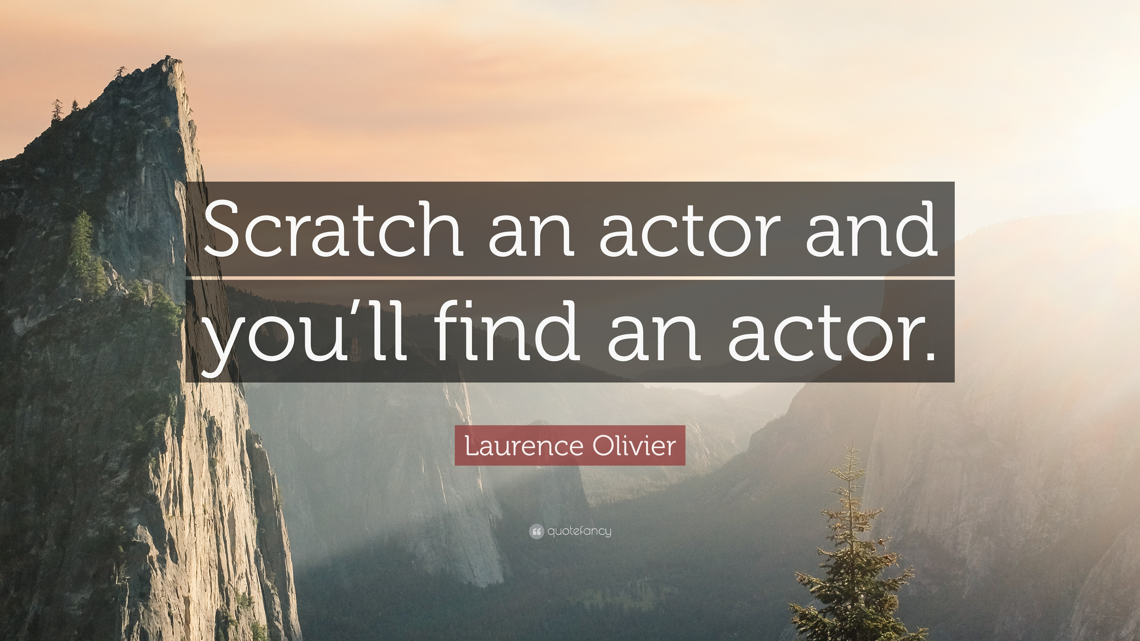 "Laurence Olivier Quote: ""Scratch an actor and you'll find an actor"