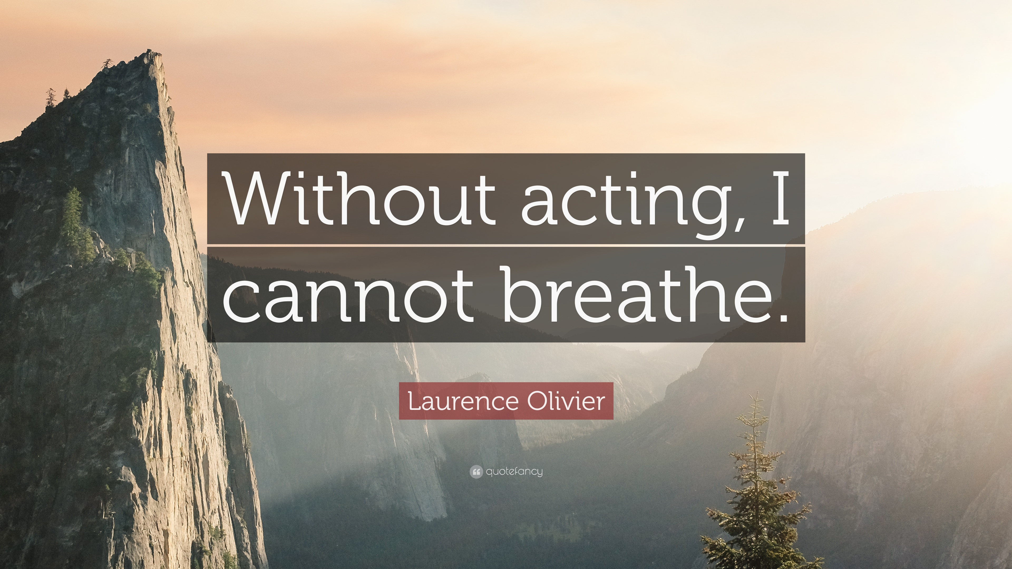"Laurence Olivier Quote: ""Without acting, I cannot breathe."""