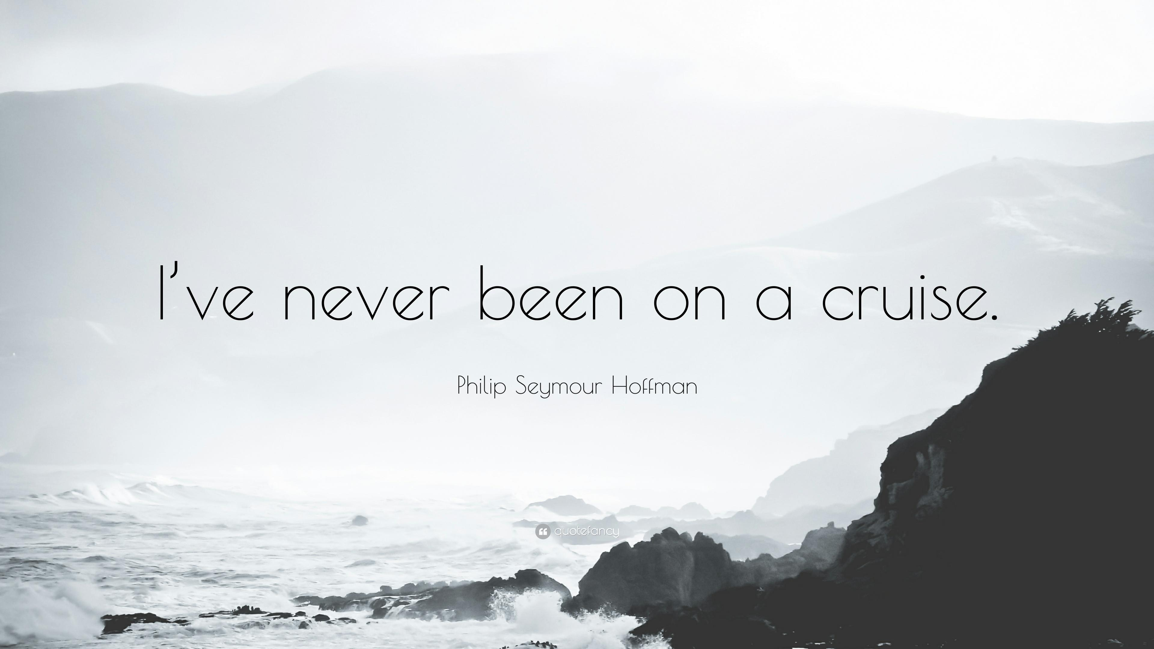 "Philip Seymour Hoffman Quote: ""I've never been on a cruise."""