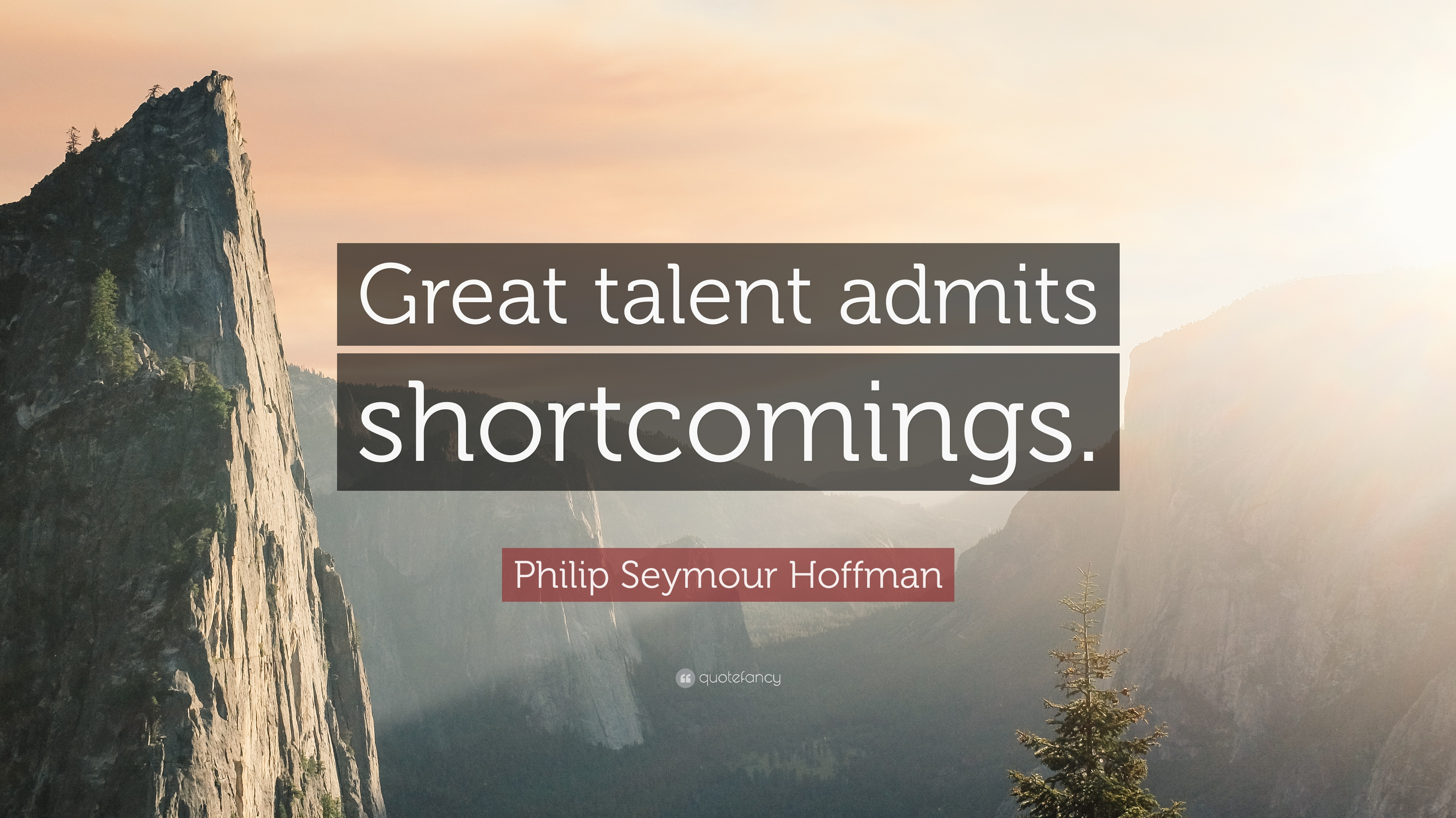 "Philip Seymour Hoffman Quote: ""Great talent admits shortcomings."""