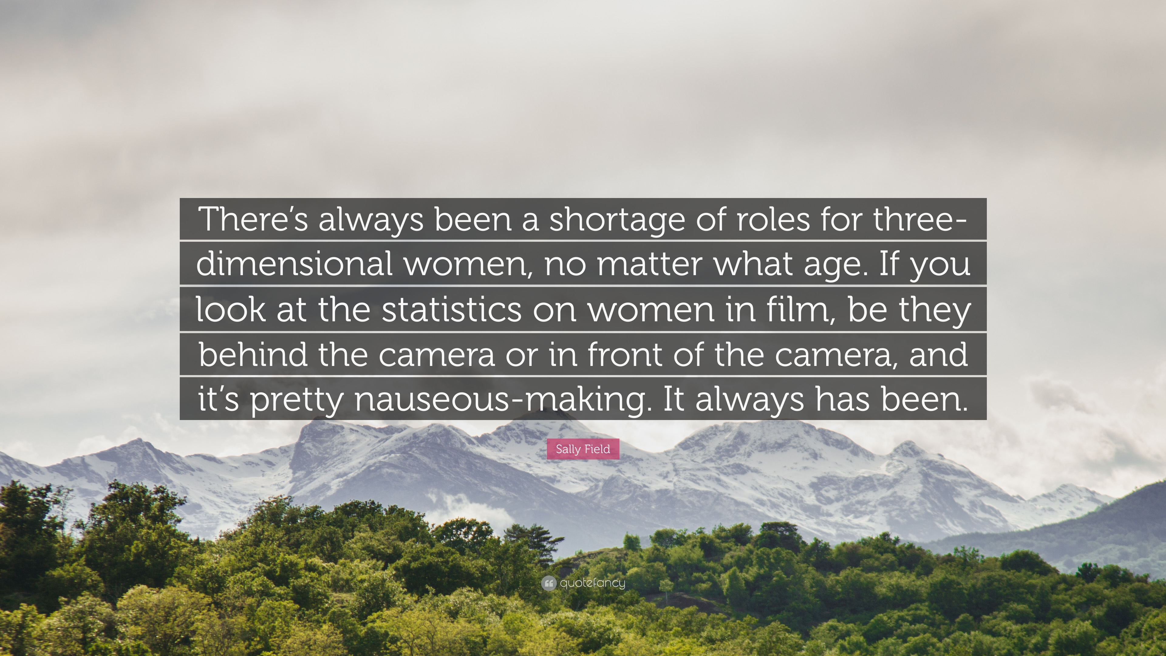 "Sally Field Quote: ""There's always been a shortage of roles for"