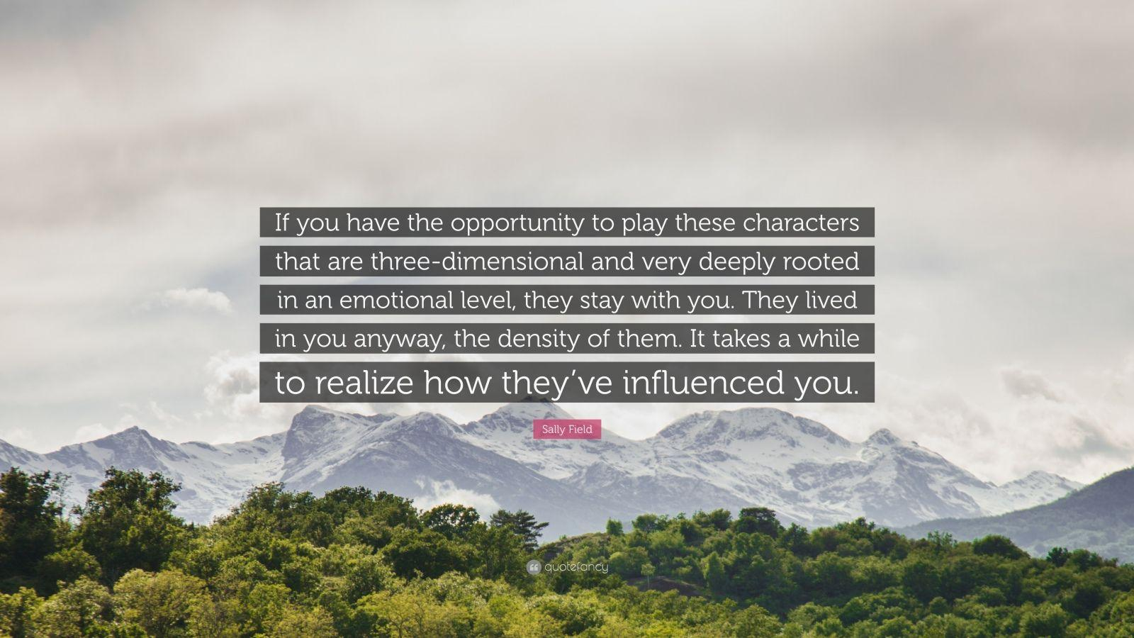 "Sally Field Quote: ""If you have the opportunity to play these"