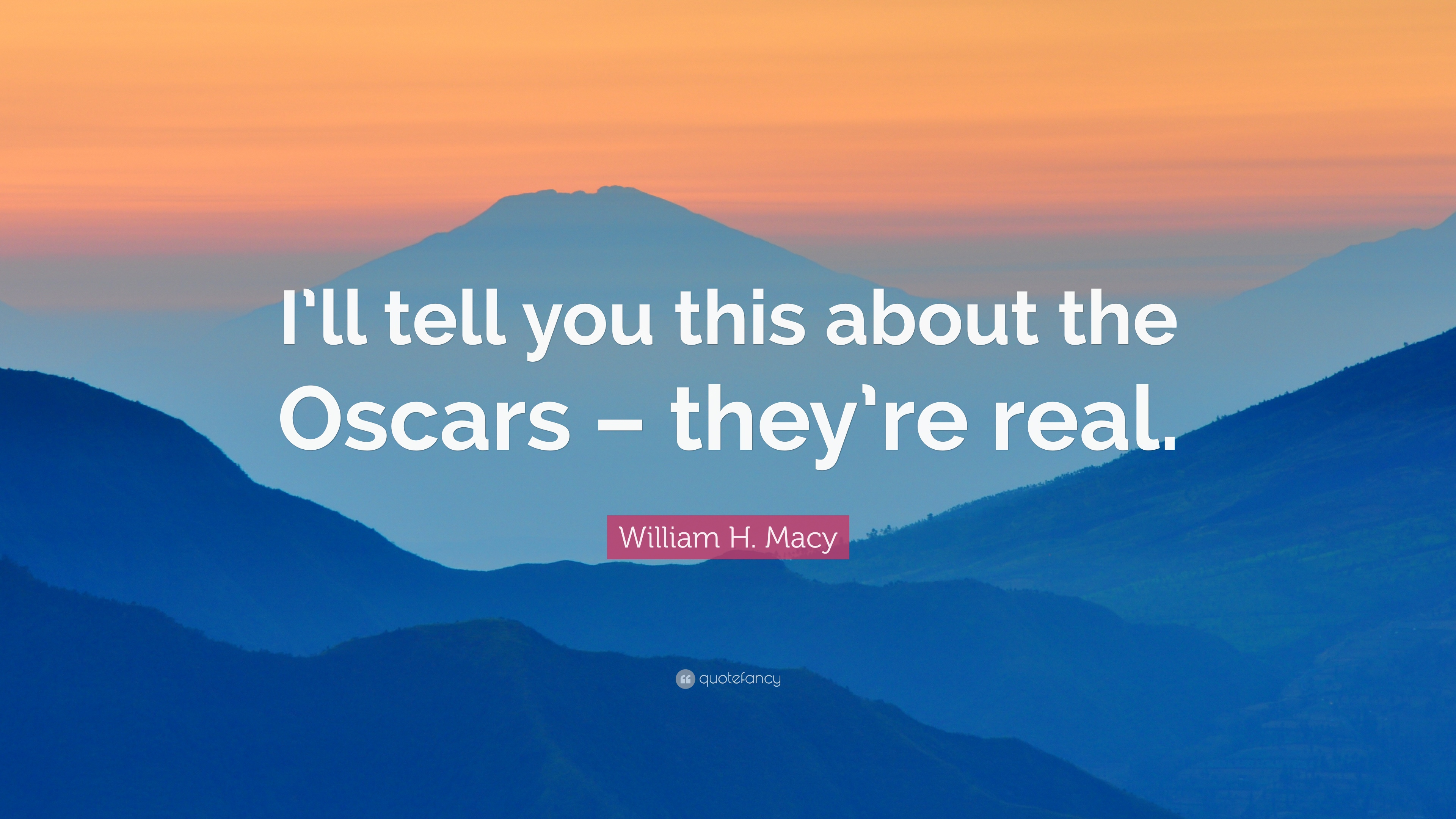 "William H. Macy Quote: ""I'll tell you this about the Oscars – they"