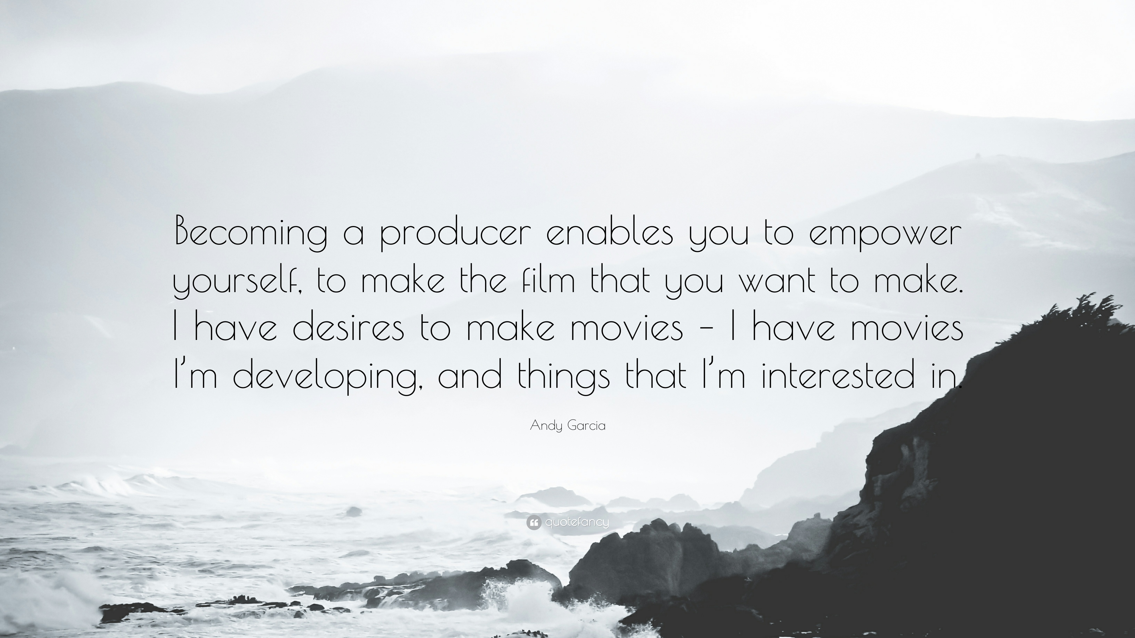 "Andy Garcia Quote: ""Becoming a producer enables you to empower"