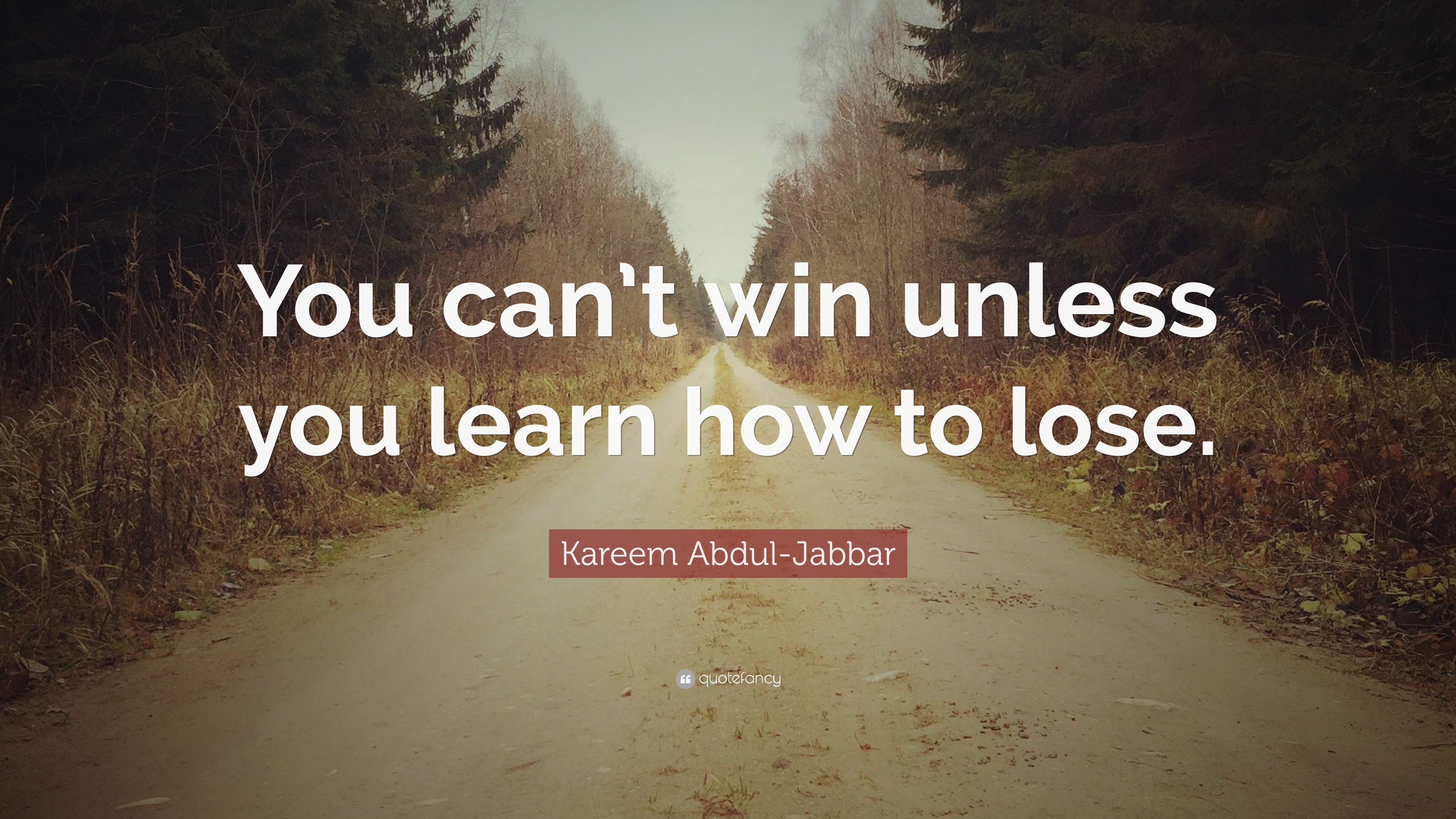 "Kareem Abdul-Jabbar Quote: ""You can't win unless you learn how to ..."