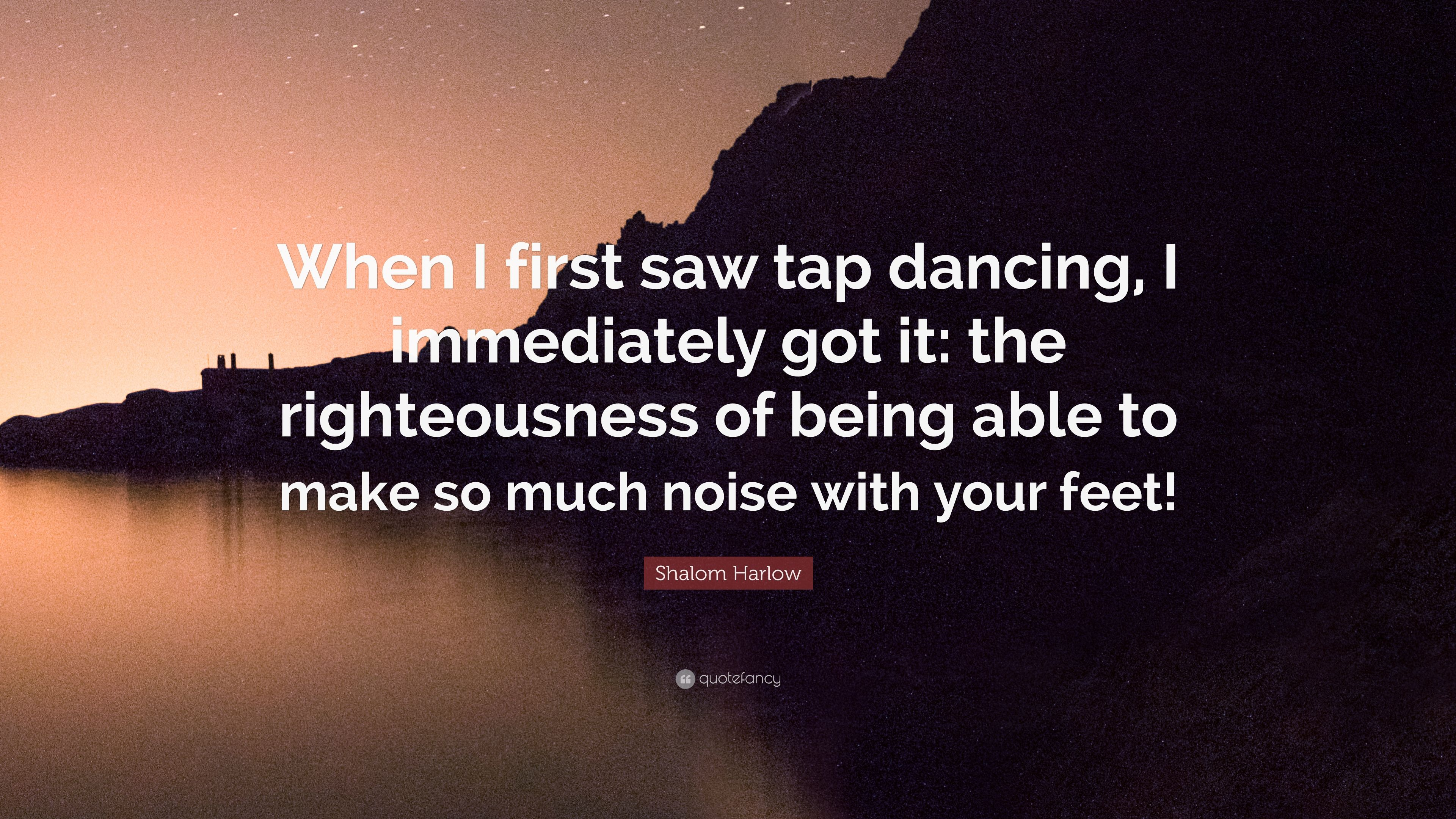 "Shalom Harlow Quote: ""When I first saw tap dancing, I immediately ..."