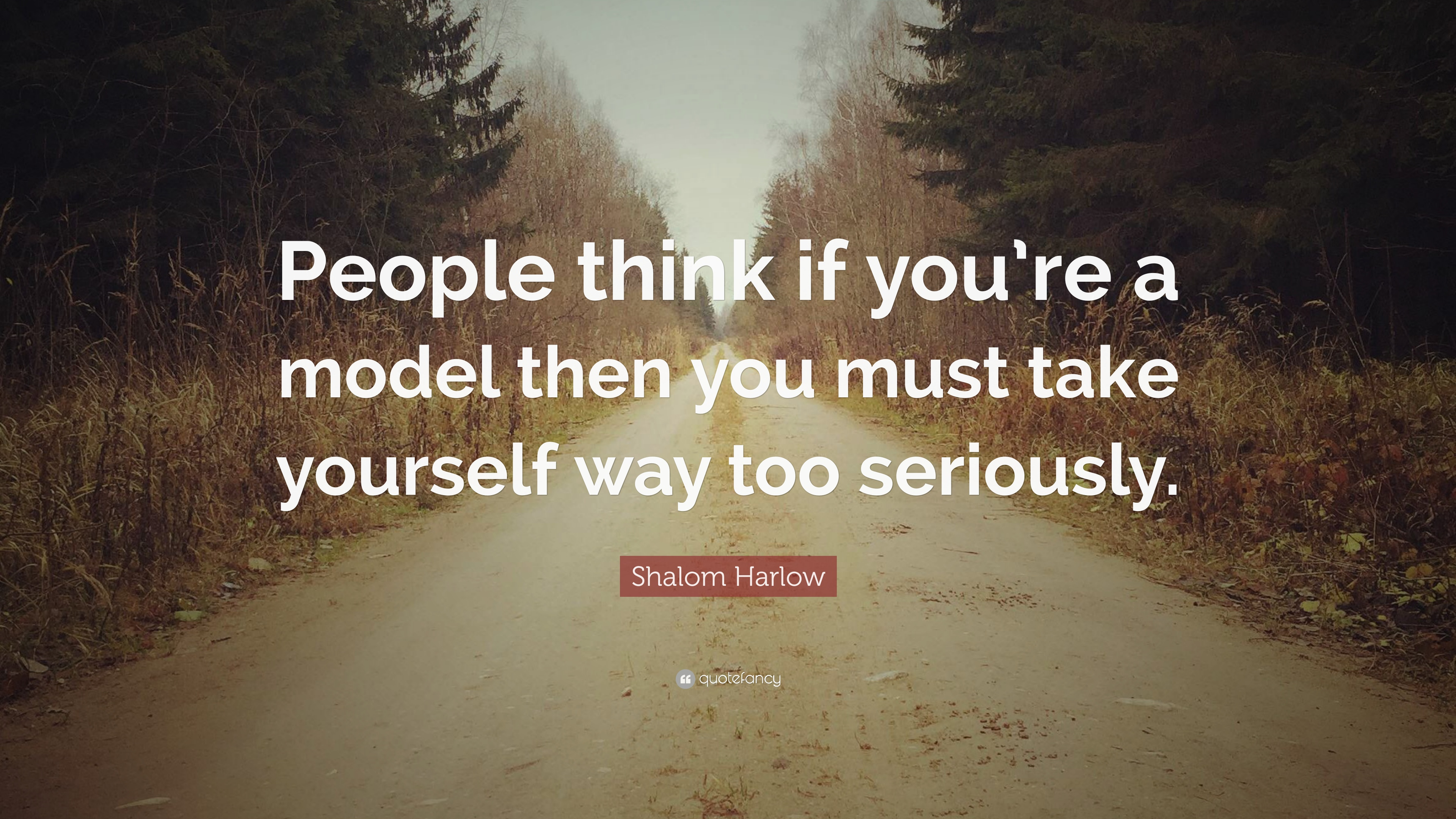 "Shalom Harlow Quote: ""People think if you're a model then you must ..."
