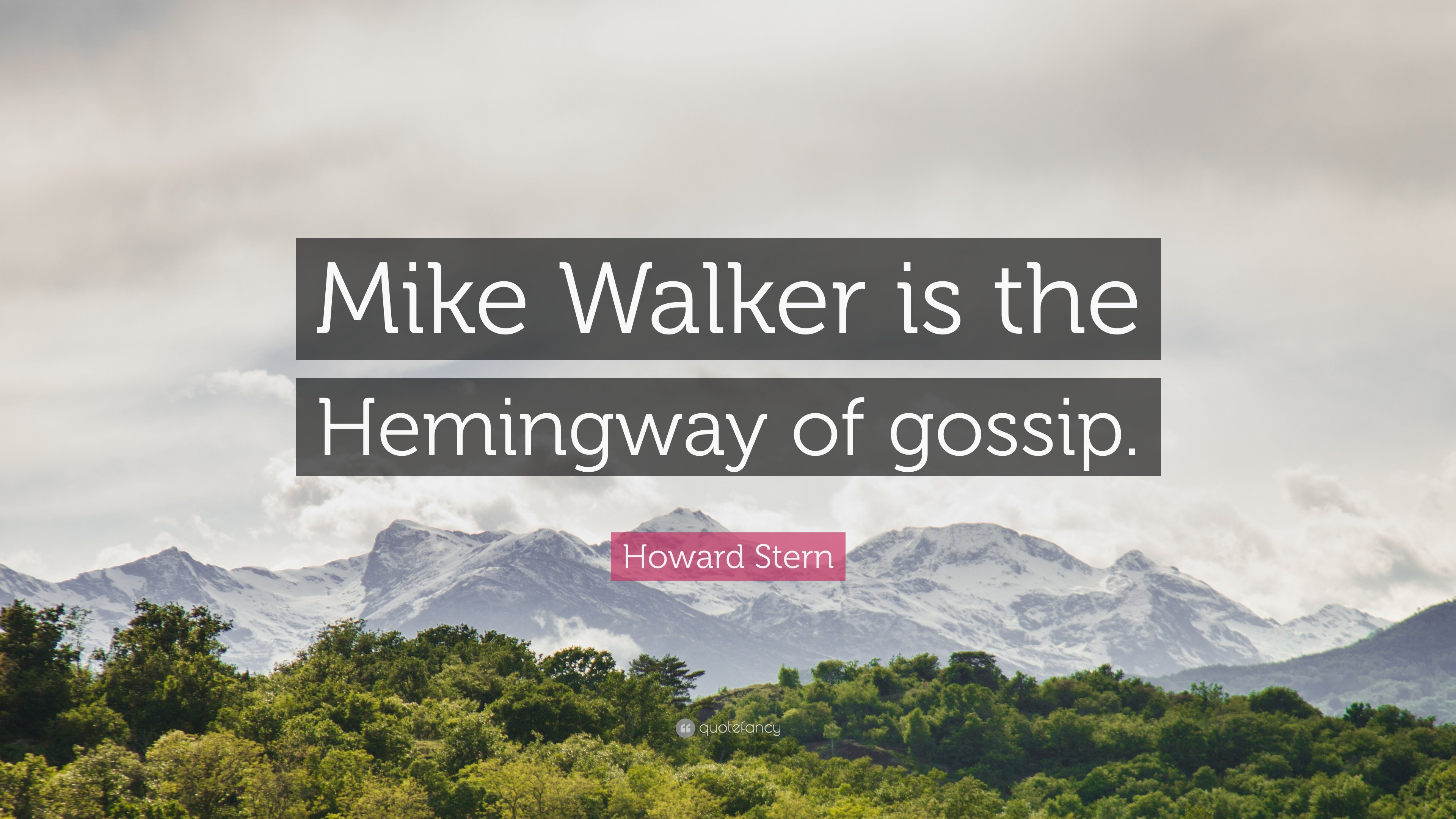 "Howard Stern Quote: ""Mike Walker is the Hemingway of gossip."""