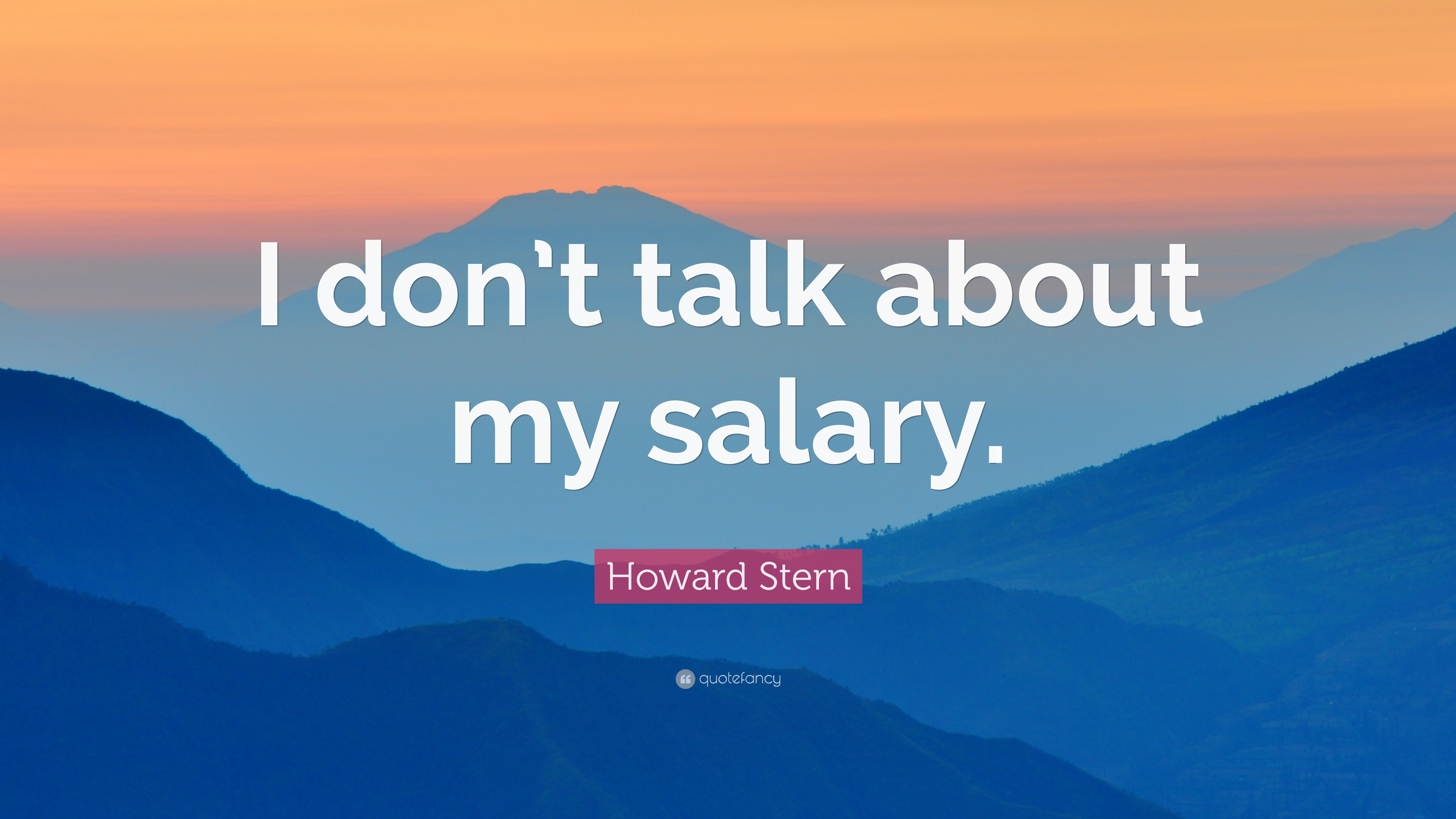 "Howard Stern Quote: ""I don't talk about my salary."""