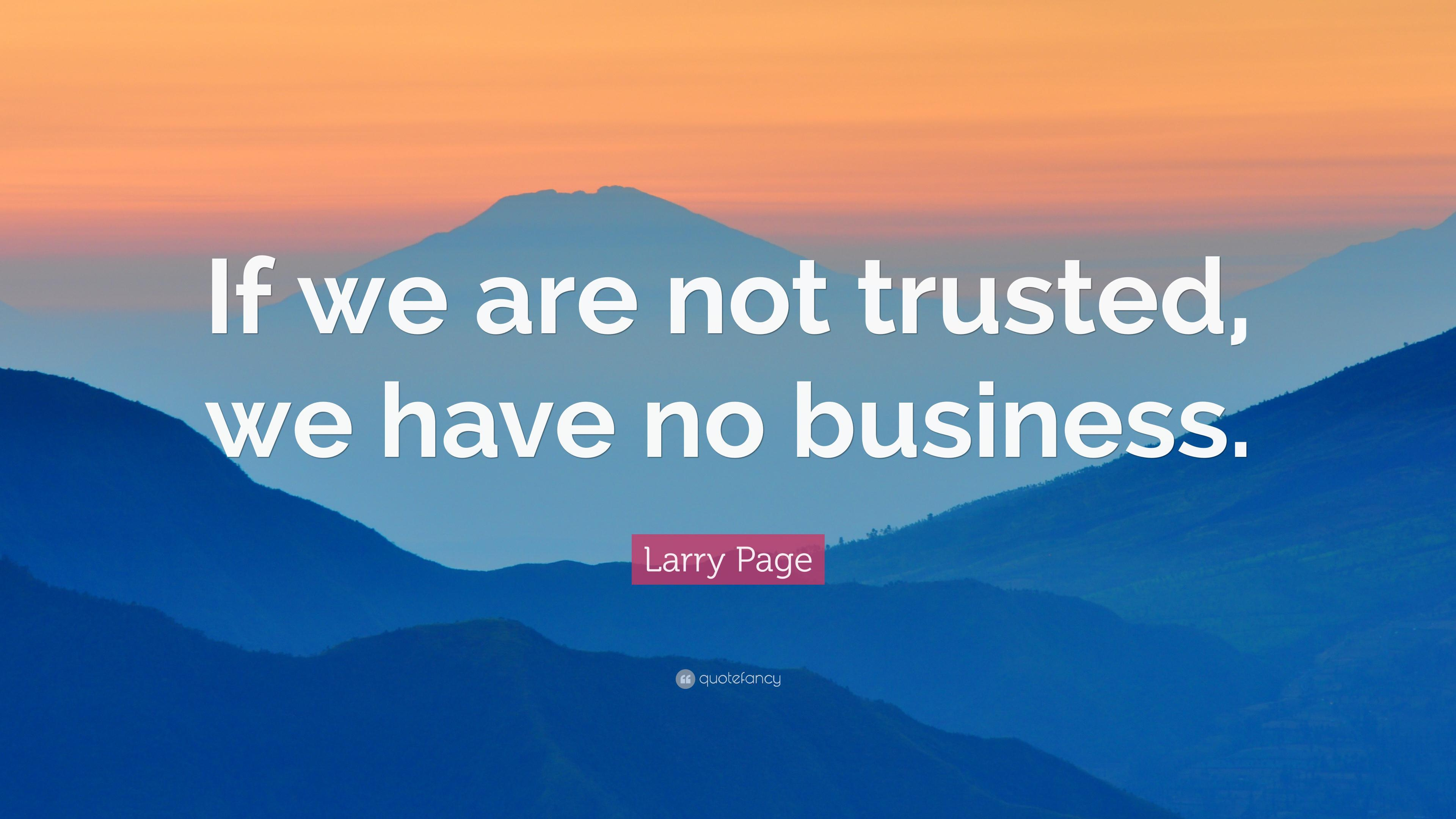 "Larry Page Quote: ""If we are not trusted, we have no business."" (10 ..."