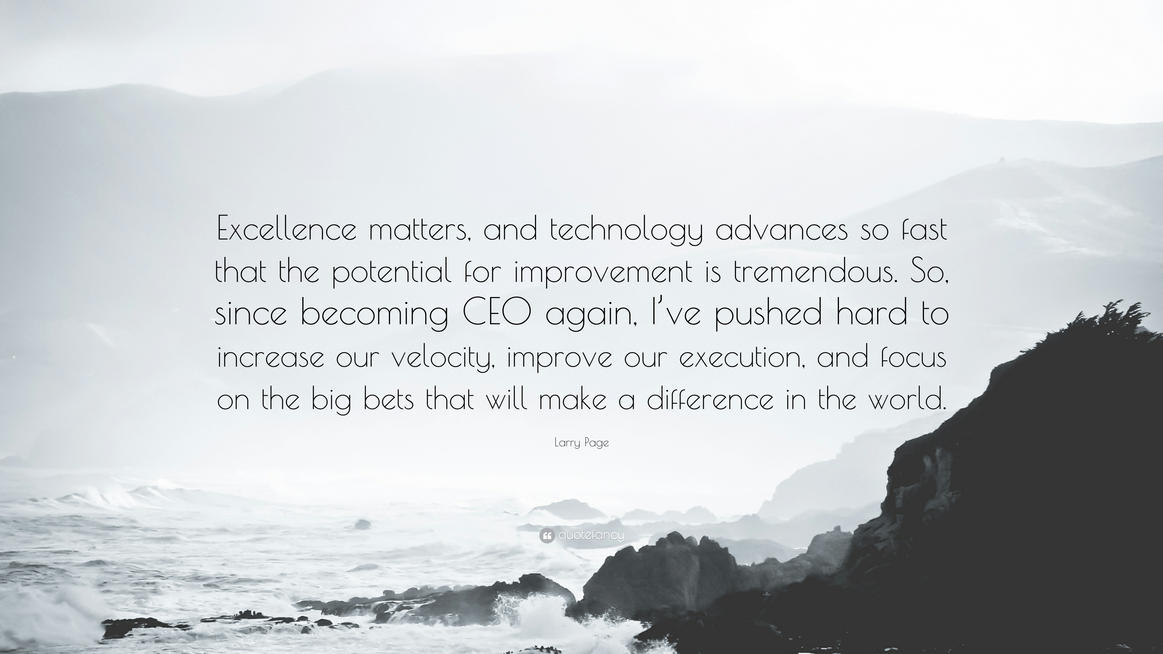 "Larry Page Quote: ""Excellence matters, and technology advances so ..."