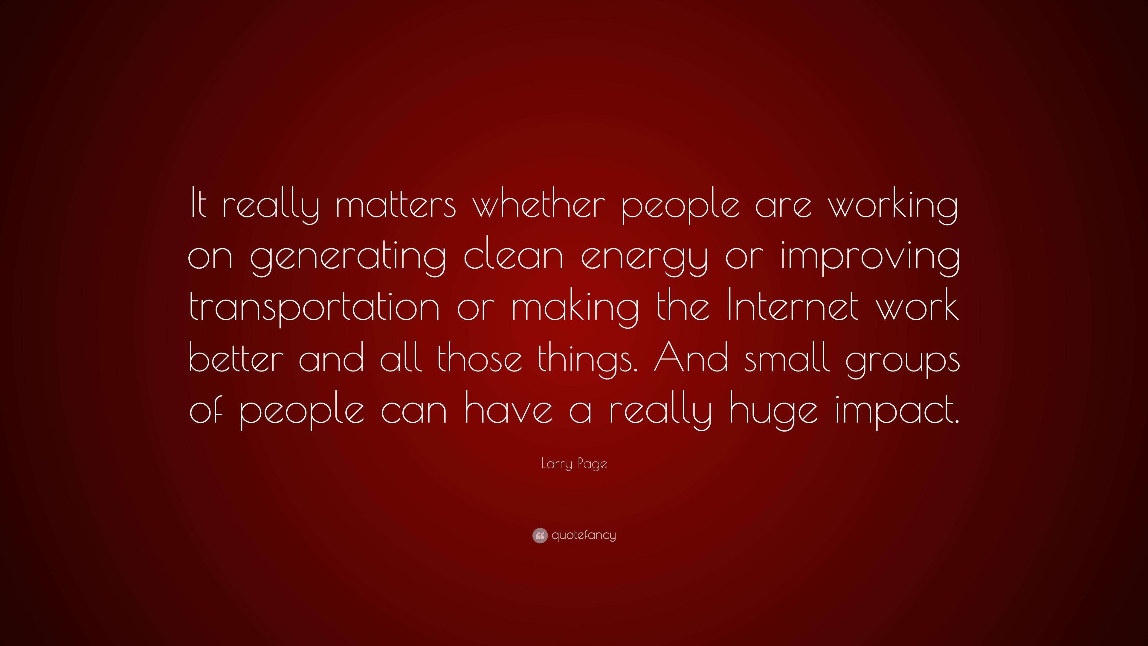 "Larry Page Quote: ""It really matters whether people are working on ..."