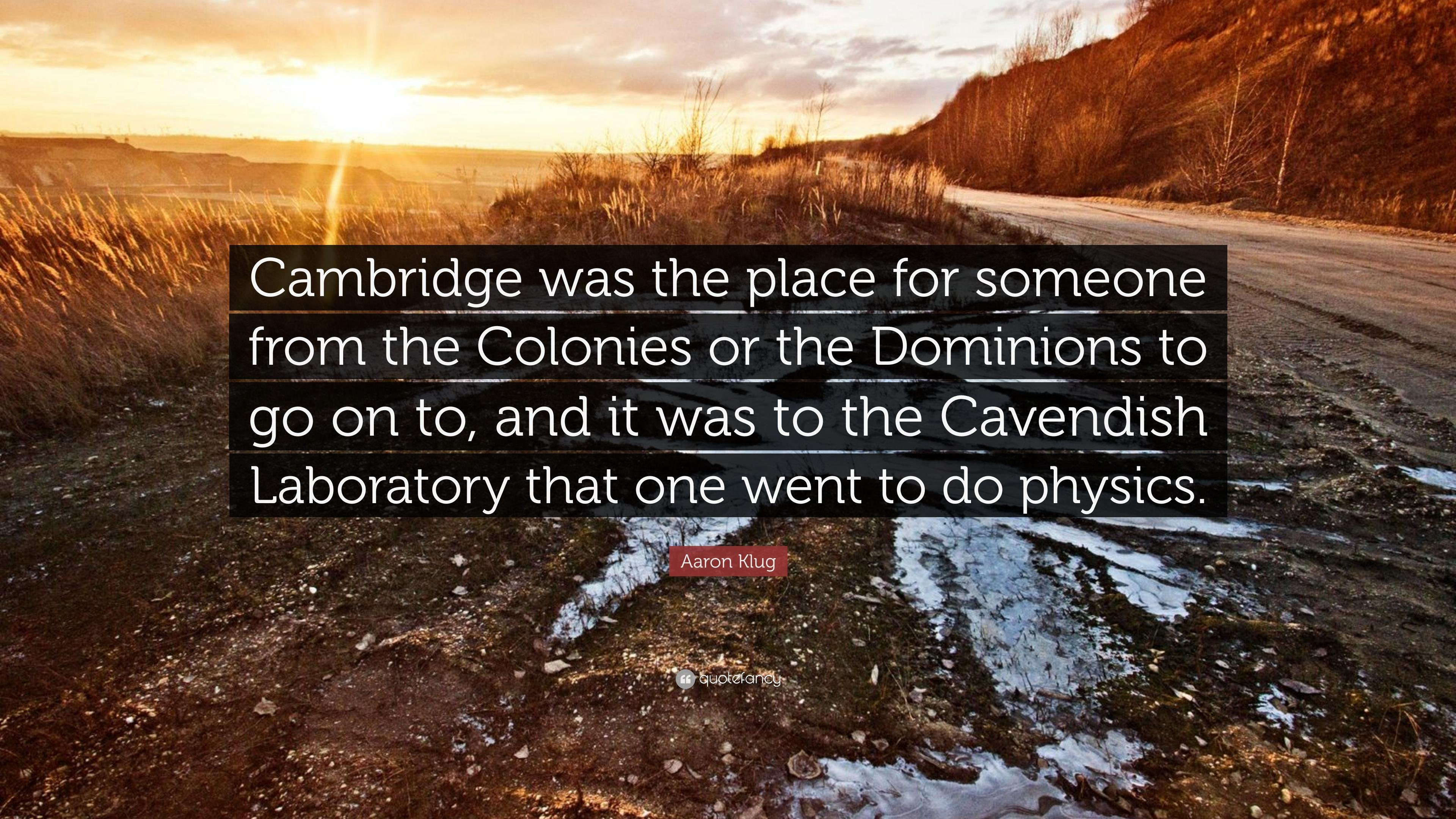 "Aaron Klug Quote: ""Cambridge was the place for someone from the ..."
