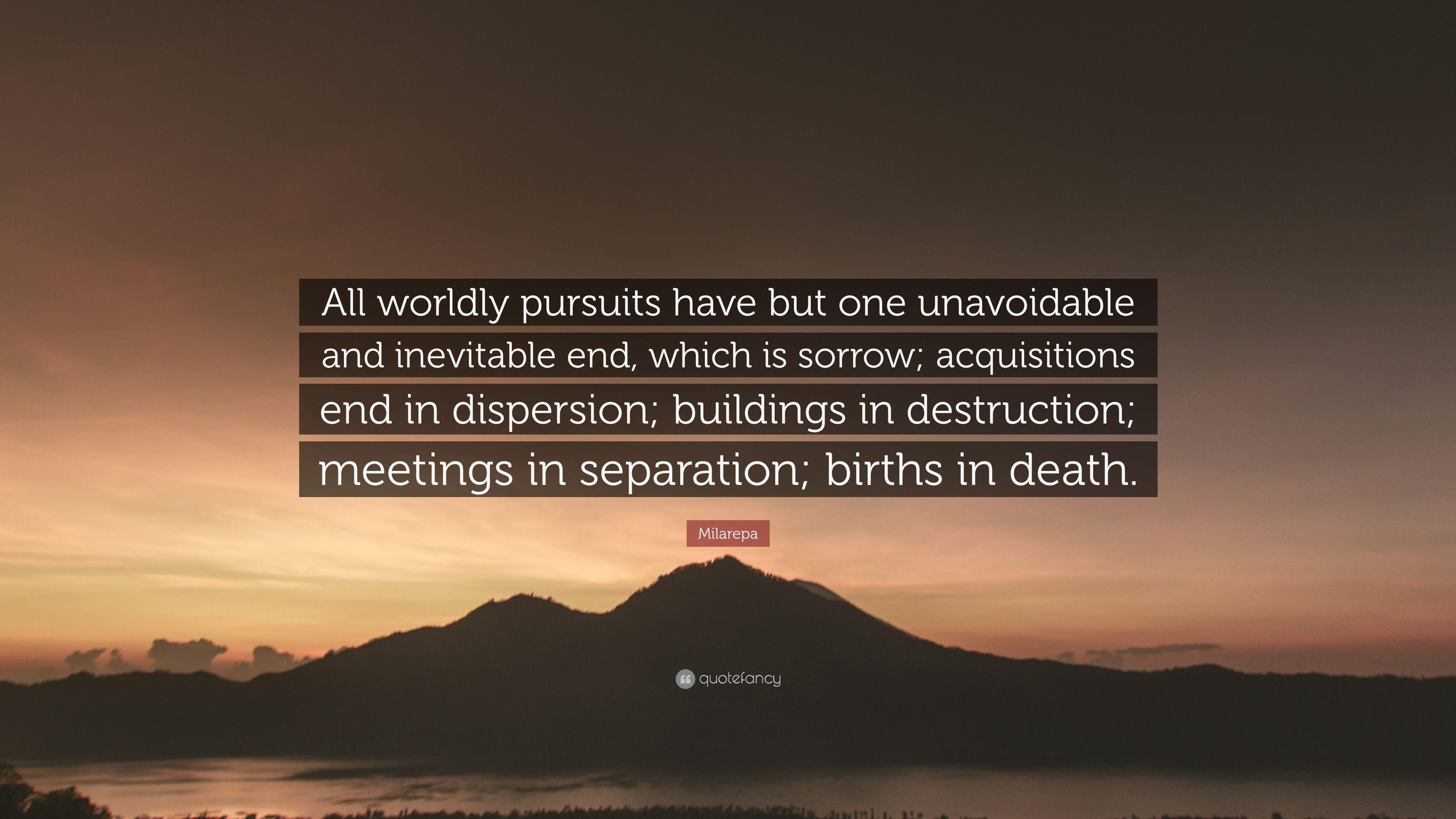 "Milarepa Quote: ""All worldly pursuits have but one unavoidable and ..."