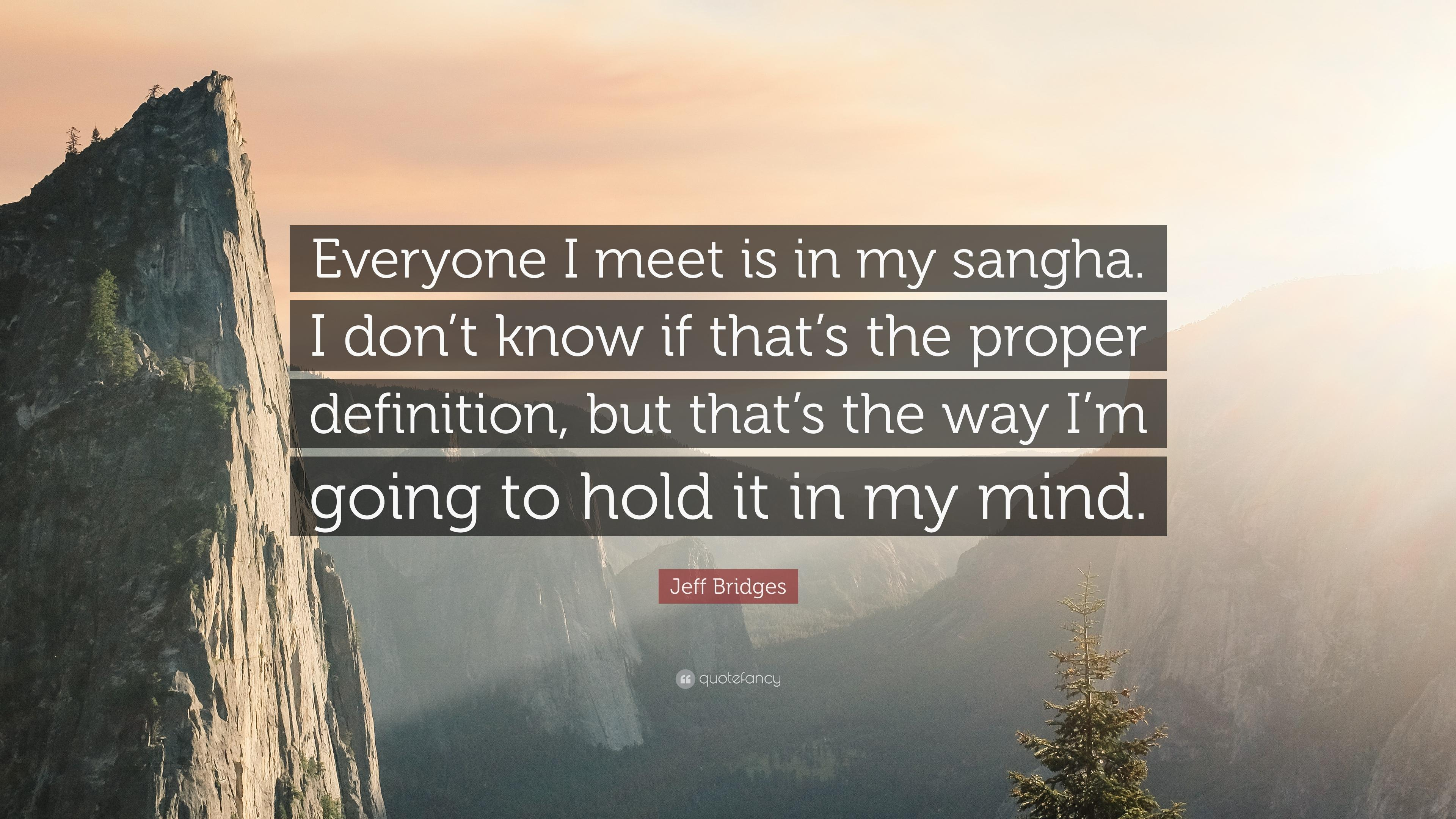 "Jeff Bridges Quote: ""Everyone I meet is in my sangha. I don't know"
