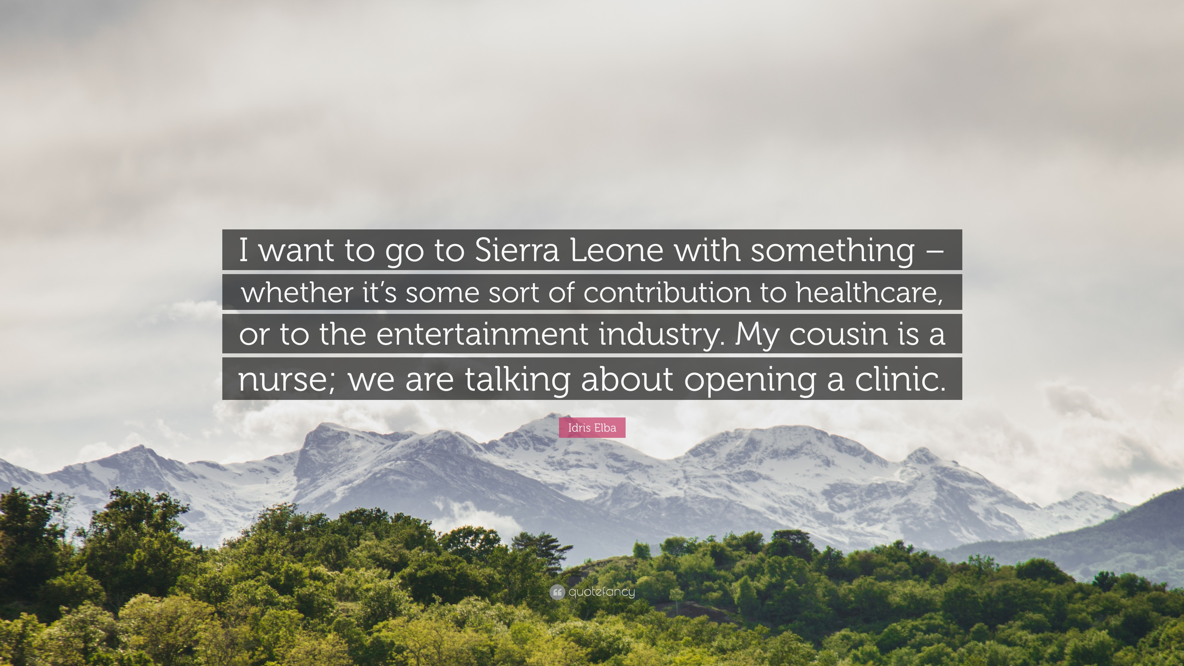 "Idris Elba Quote: ""I want to go to Sierra Leone with something ..."