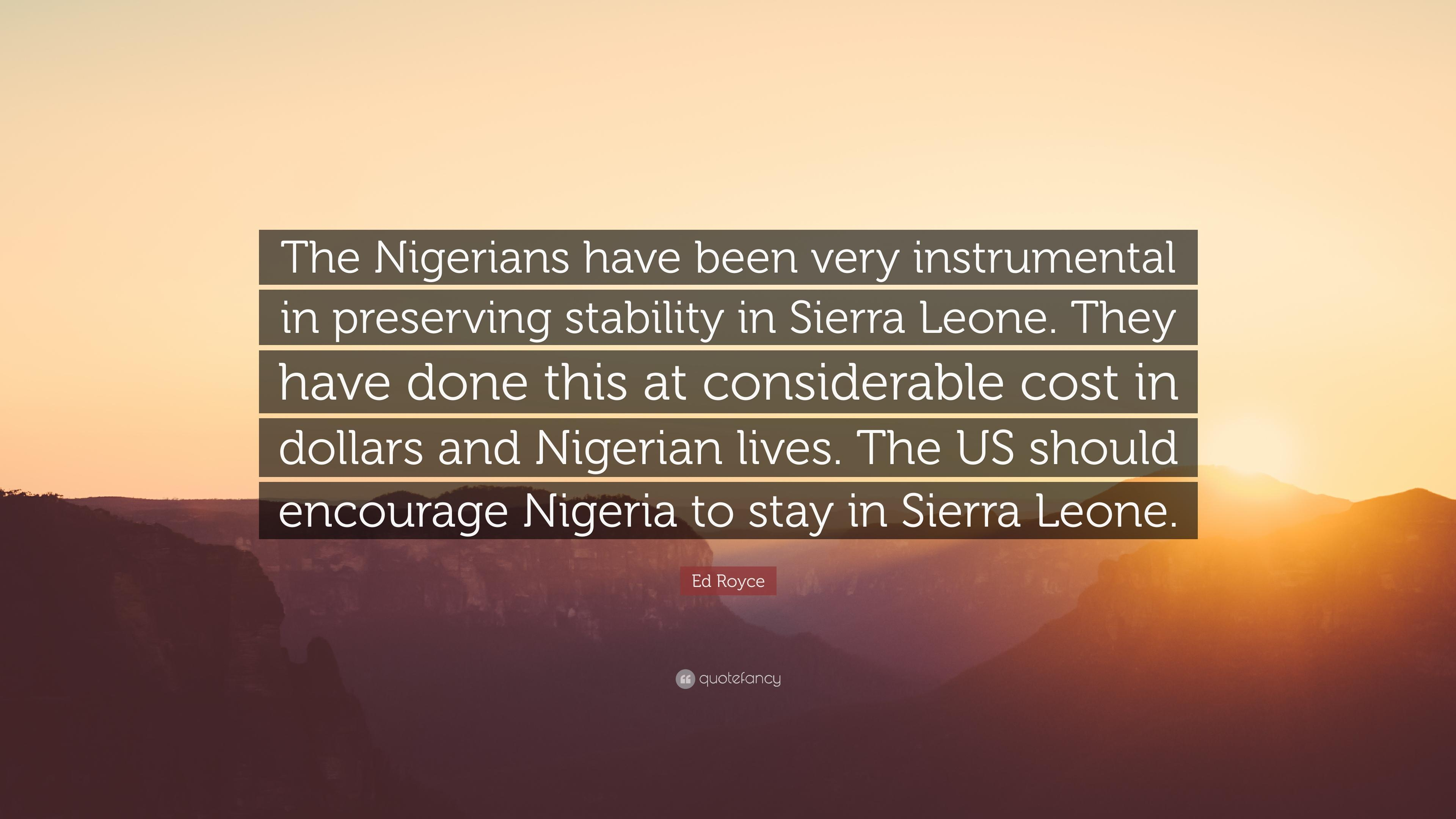 "Ed Royce Quote: ""The Nigerians have been very instrumental in ..."