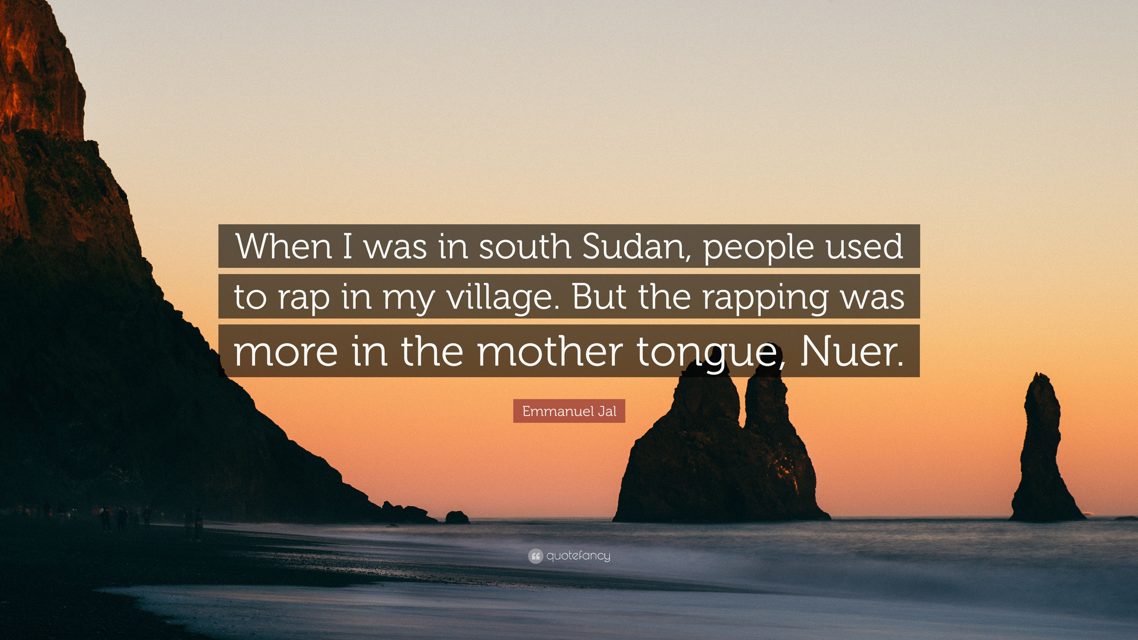 "Emmanuel Jal Quote: ""When I was in south Sudan, people used to rap ..."