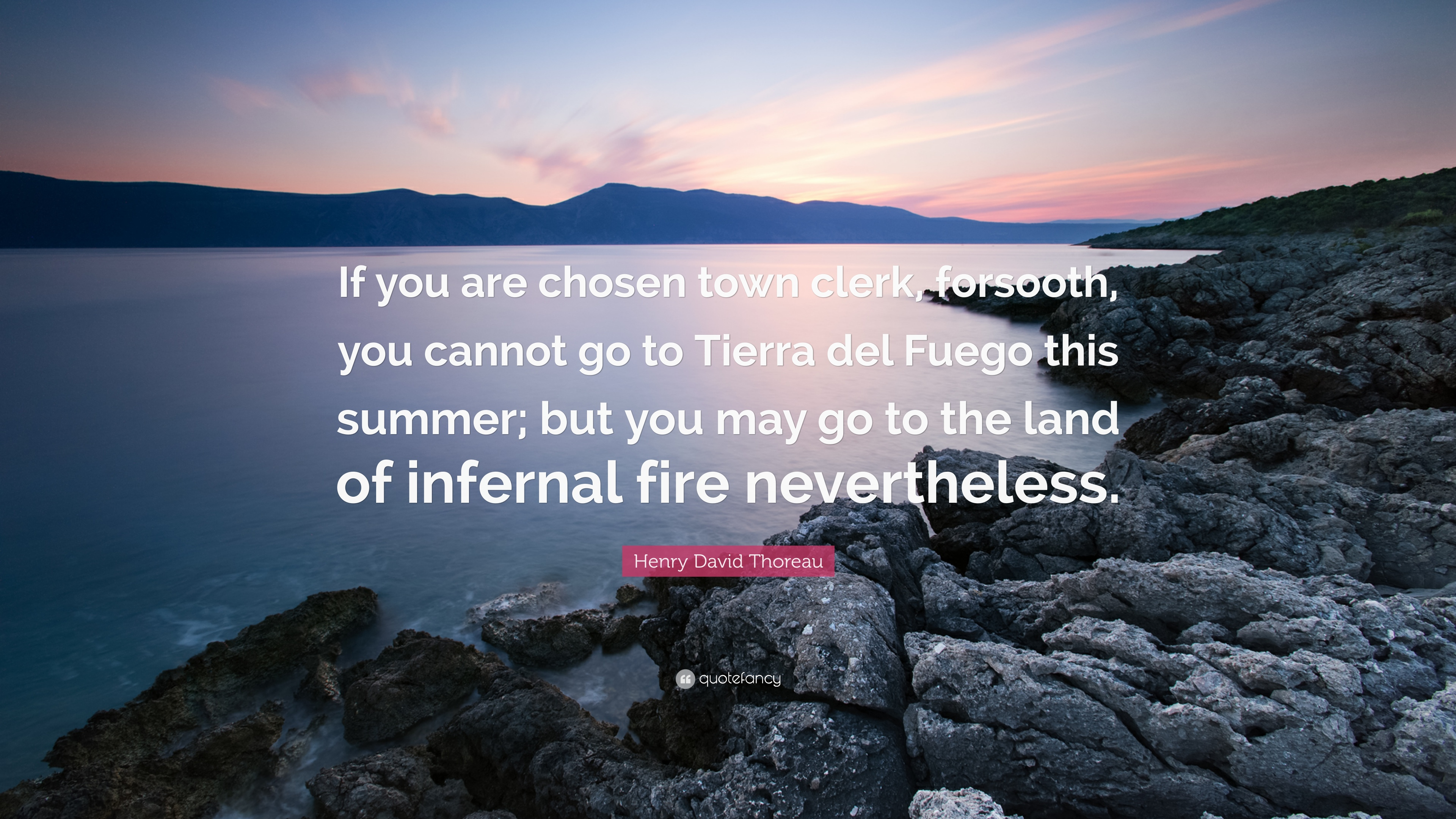 "Henry David Thoreau Quote: ""If you are chosen town clerk, forsooth"