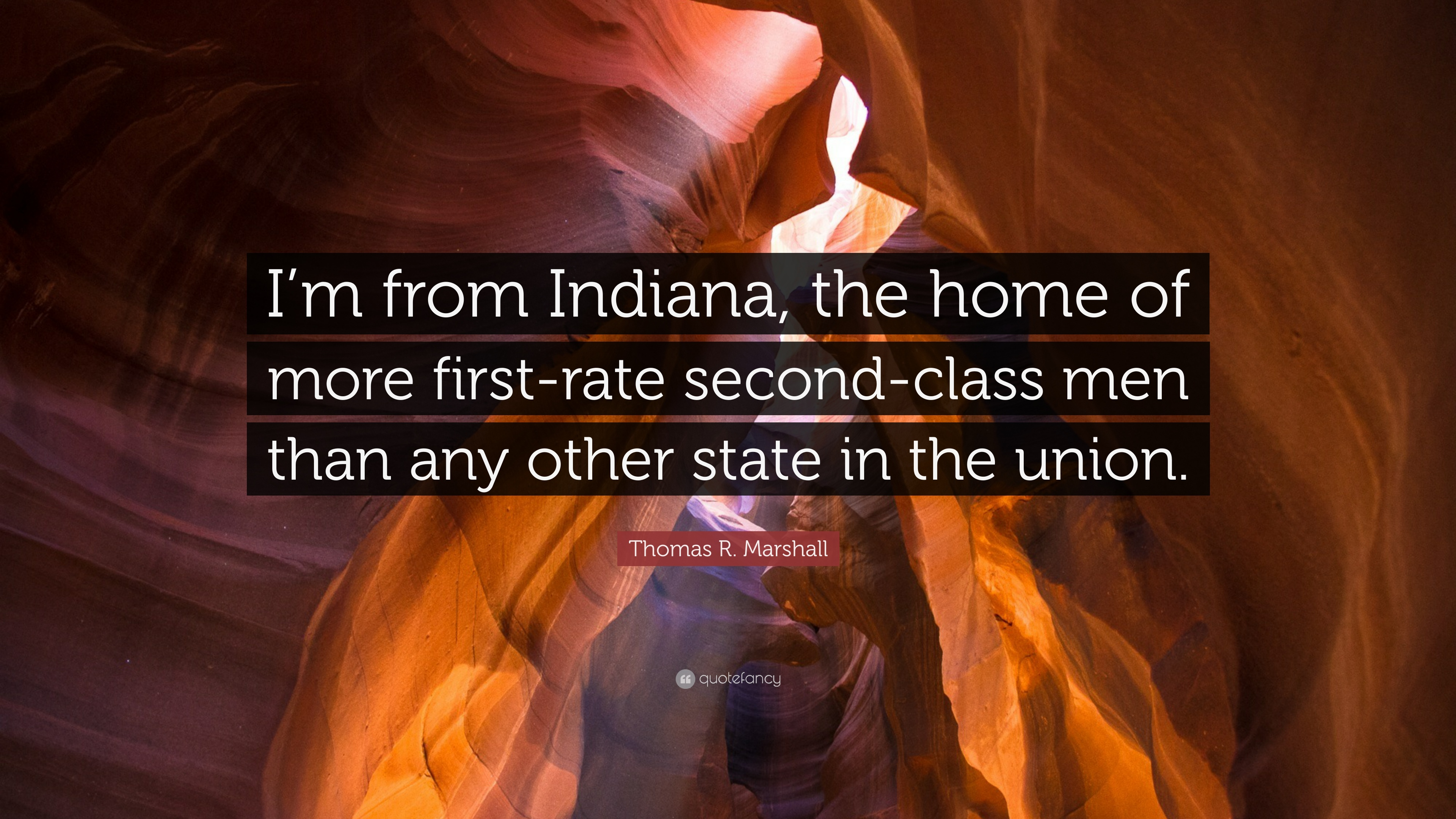 "Thomas R. Marshall Quote: ""I'm from Indiana, the home of more first ..."