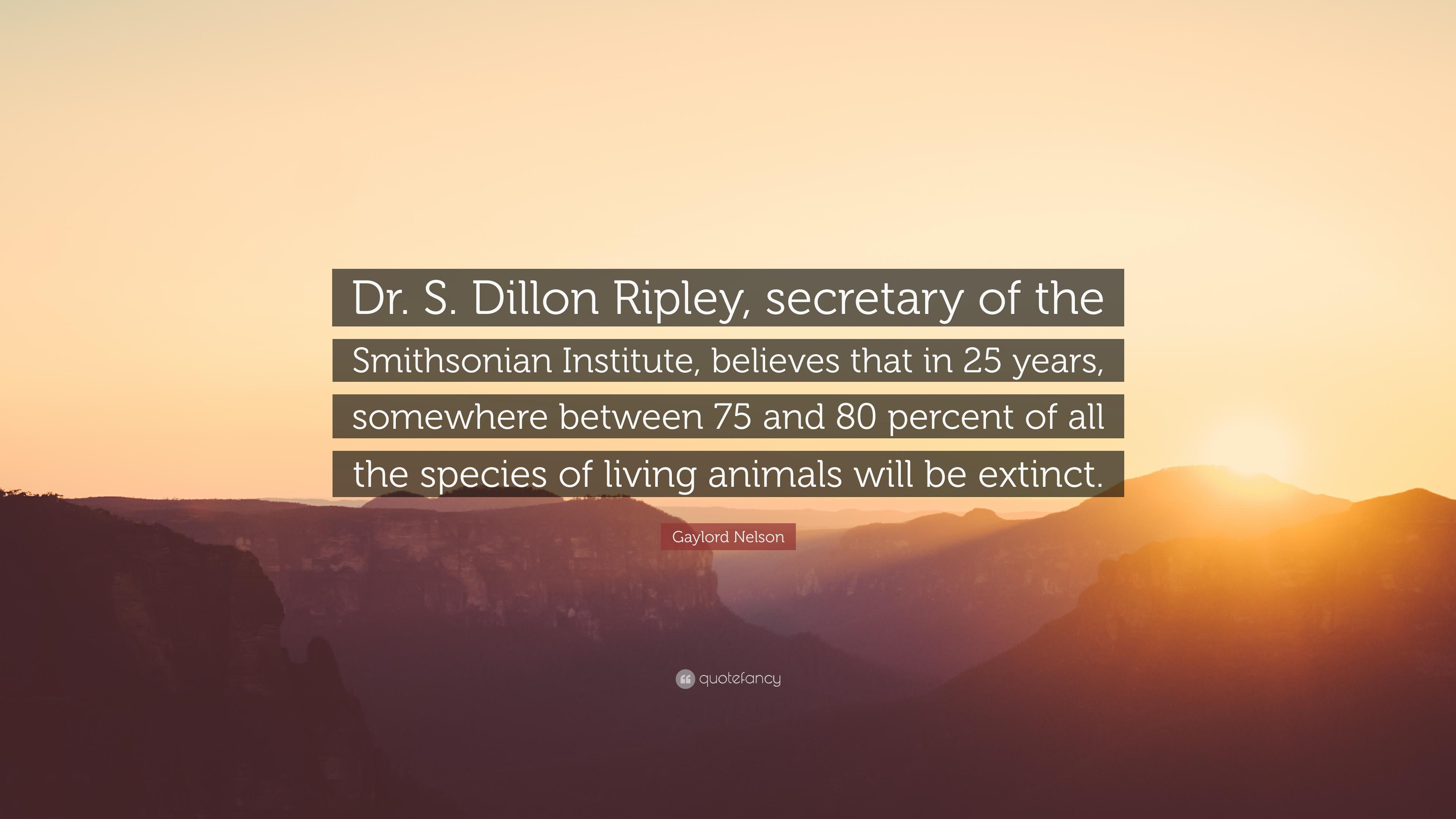 "Gaylord Nelson Quote: ""Dr. S. Dillon Ripley, secretary of the"