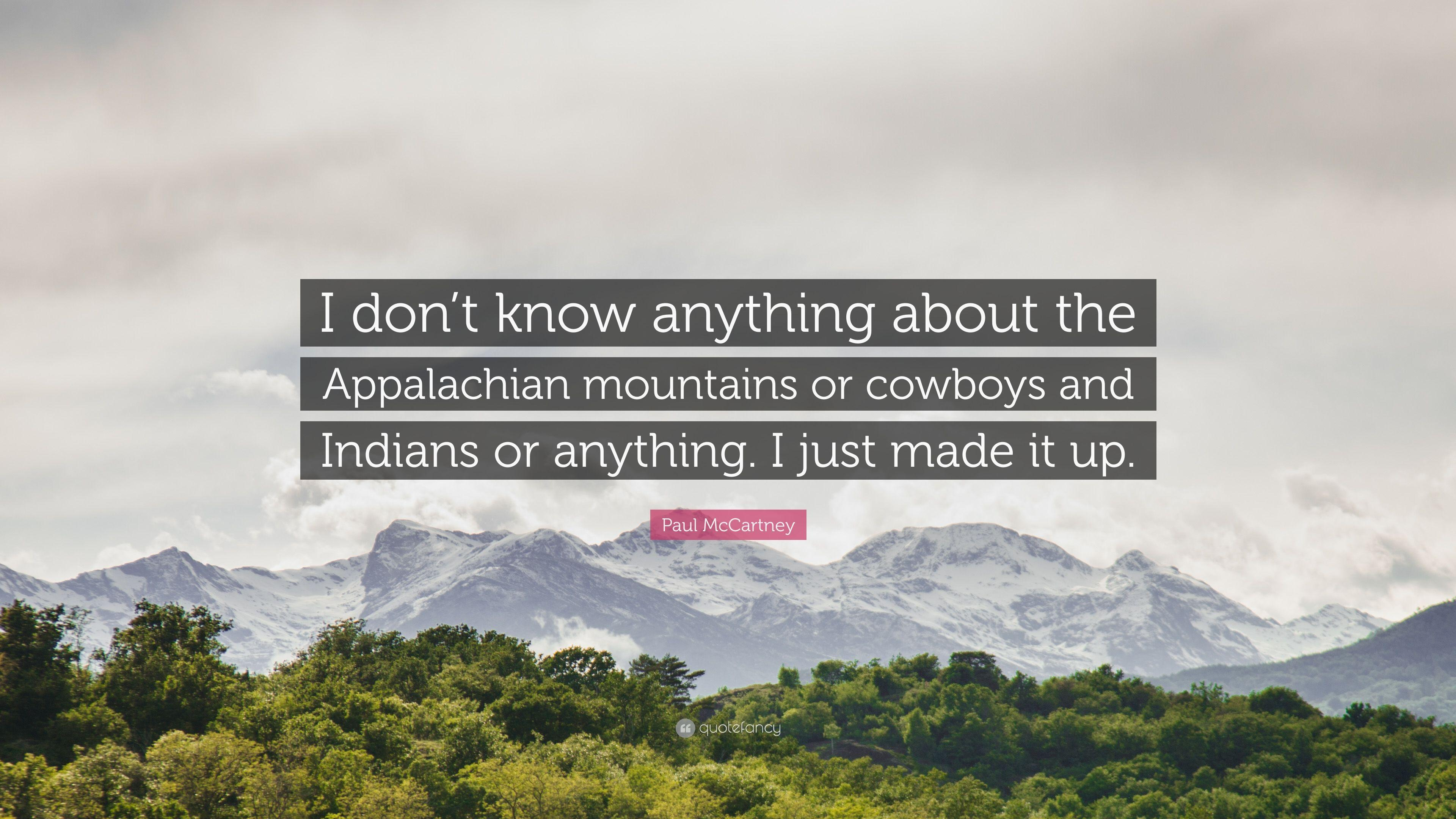 "Paul McCartney Quote: ""I don't know anything about the Appalachian ..."