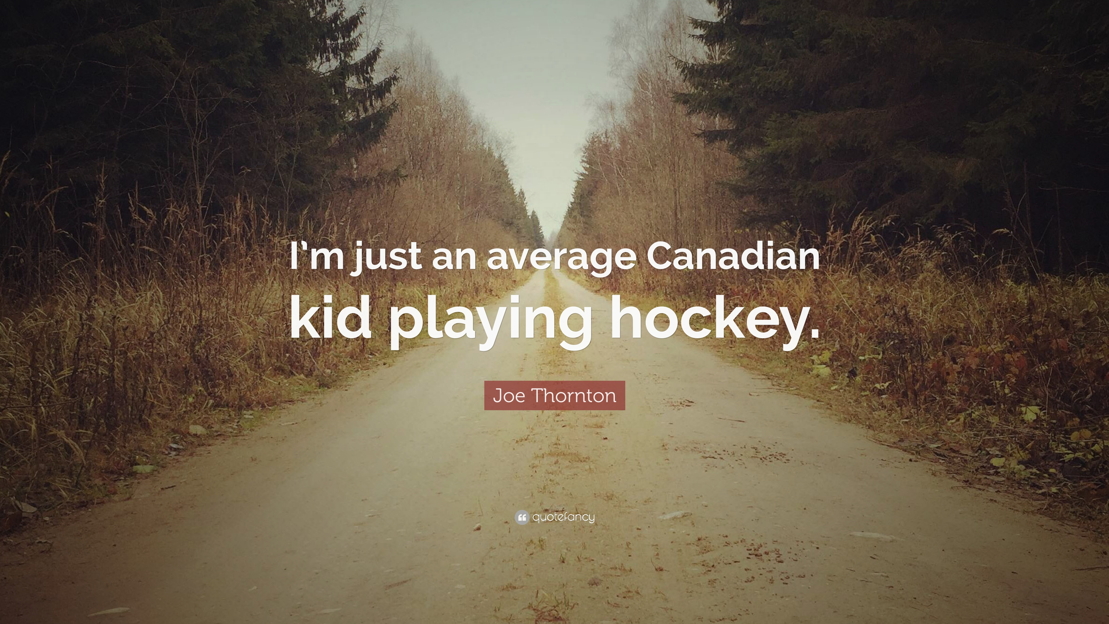 "Joe Thornton Quote: ""I'm just an average Canadian kid playing hockey"