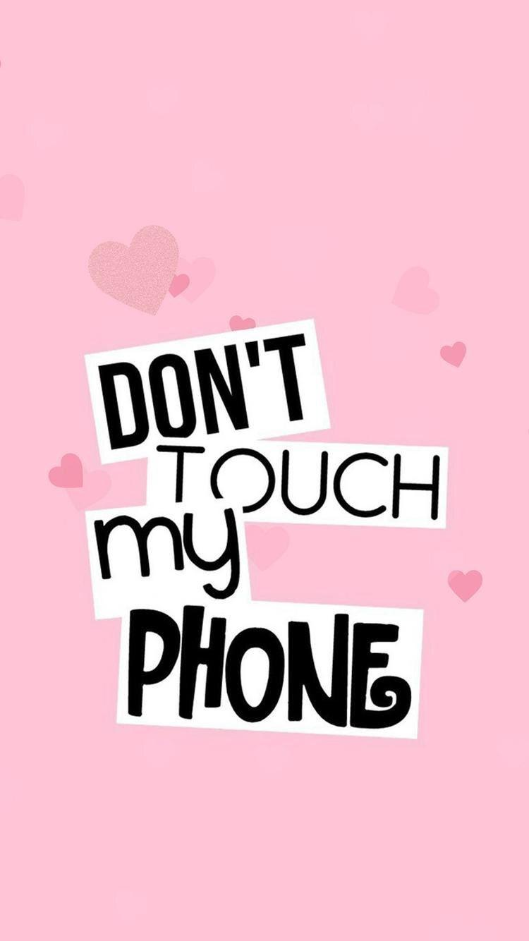 Please Do Not Touch My Phone Wallpapers Wallpaper Cave