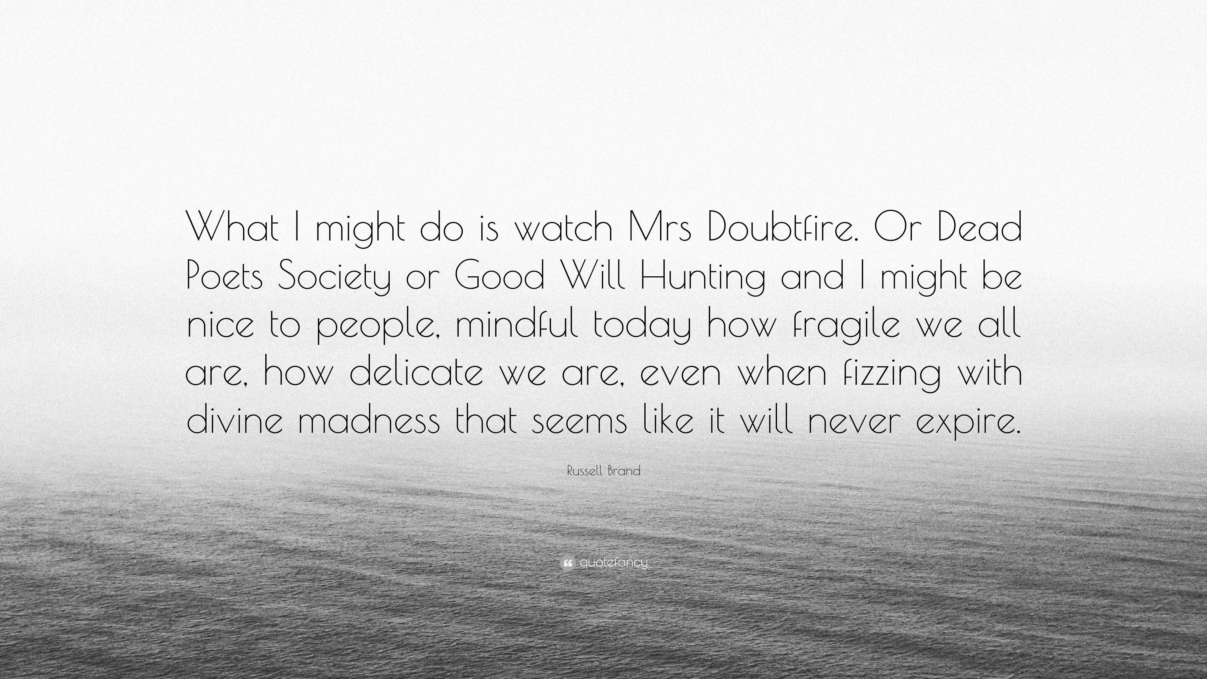 "Russell Brand Quote: ""What I might do is watch Mrs Doubtfire"