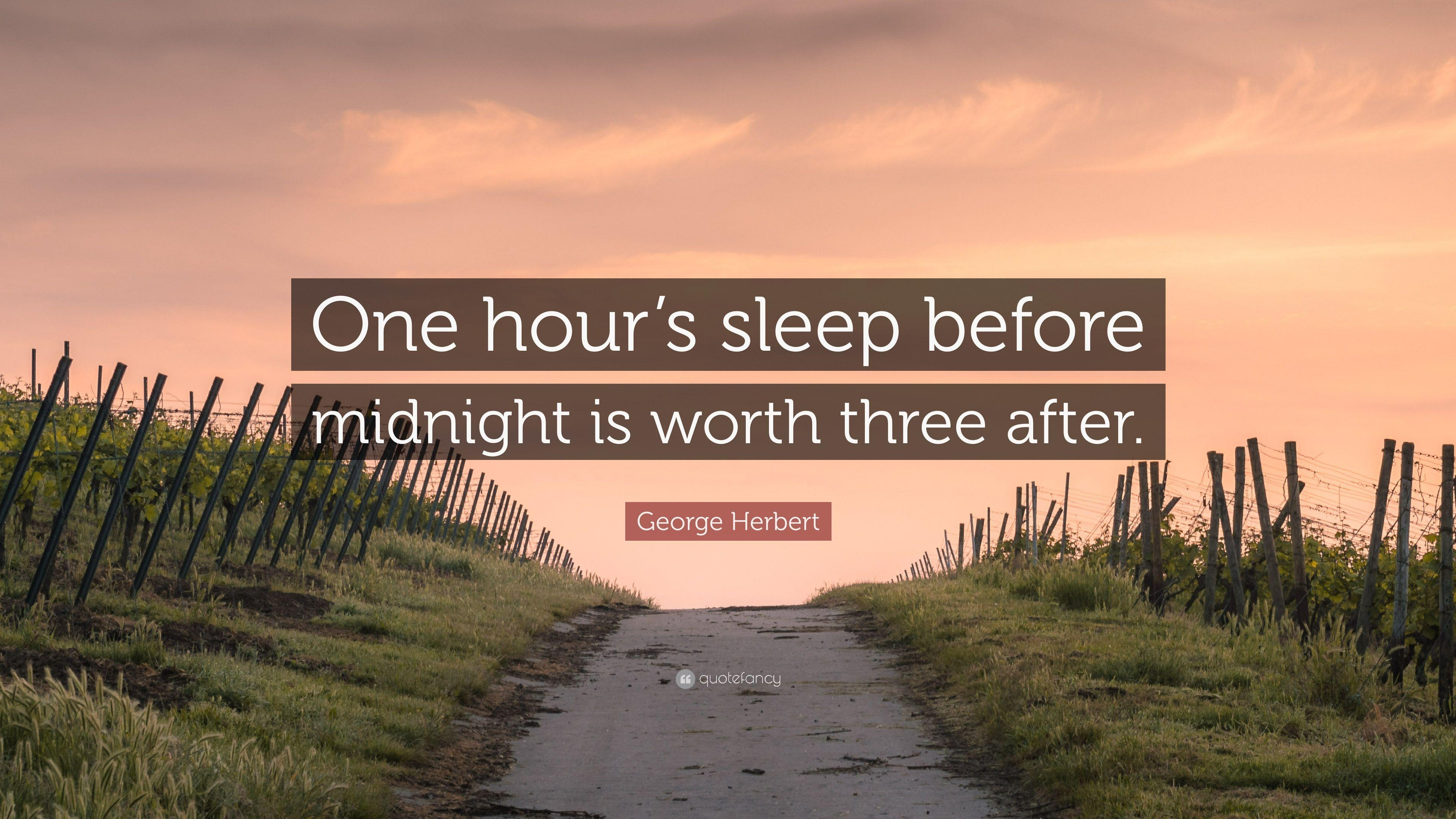 "George Herbert Quote: ""One hour's sleep before midnight is"