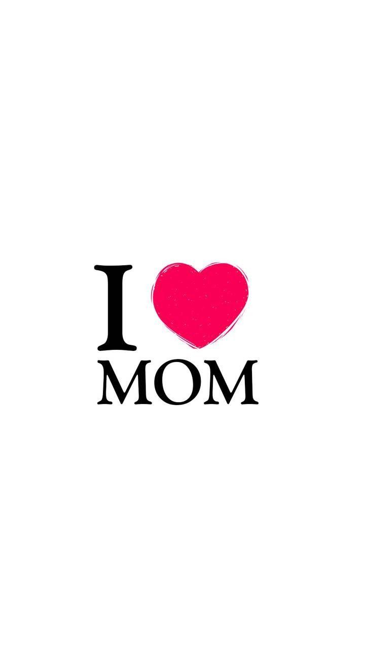 I Love You Mom Phone Wallpapers Wallpaper Cave