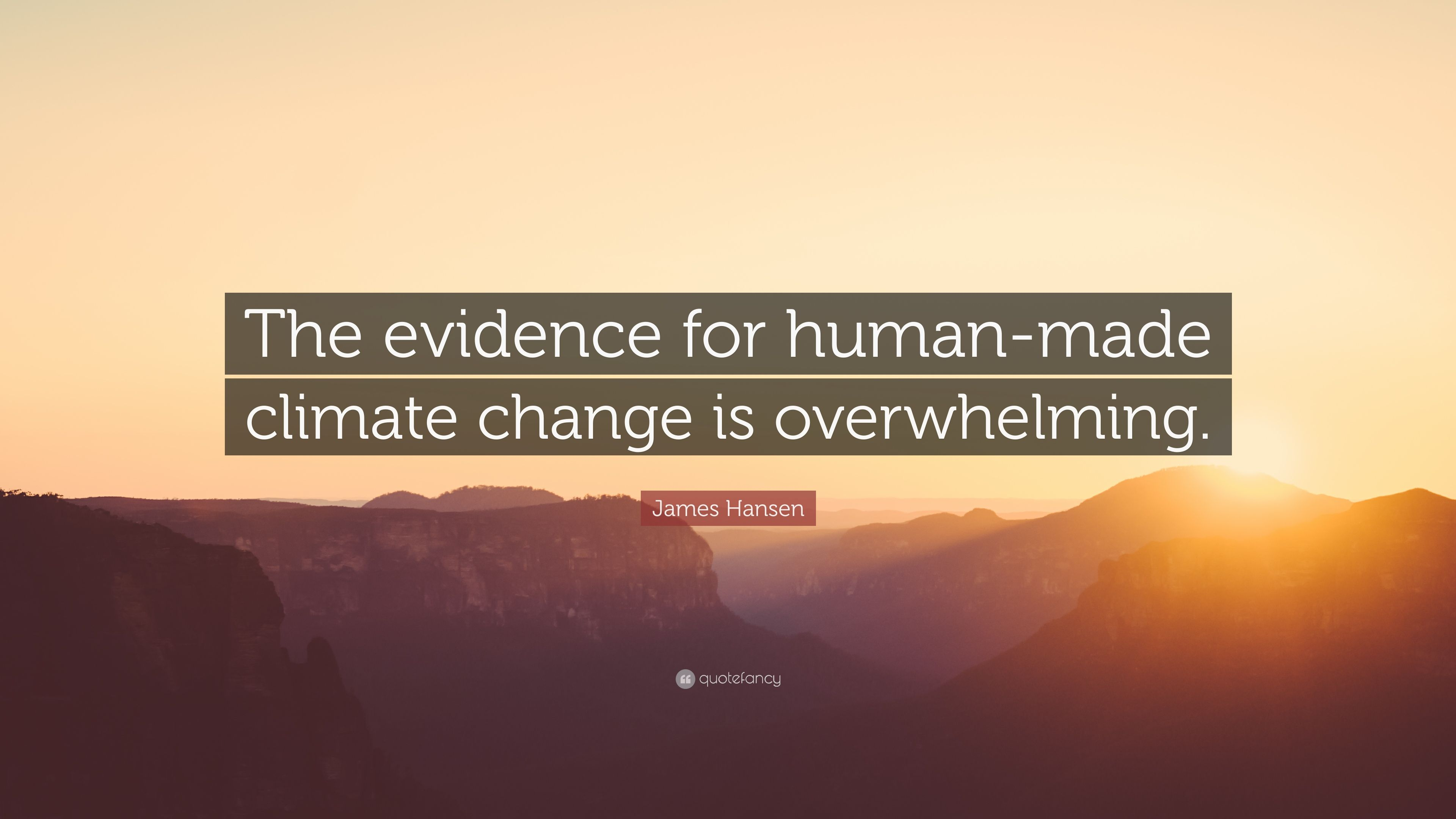 "James Hansen Quote: ""The evidence for human"