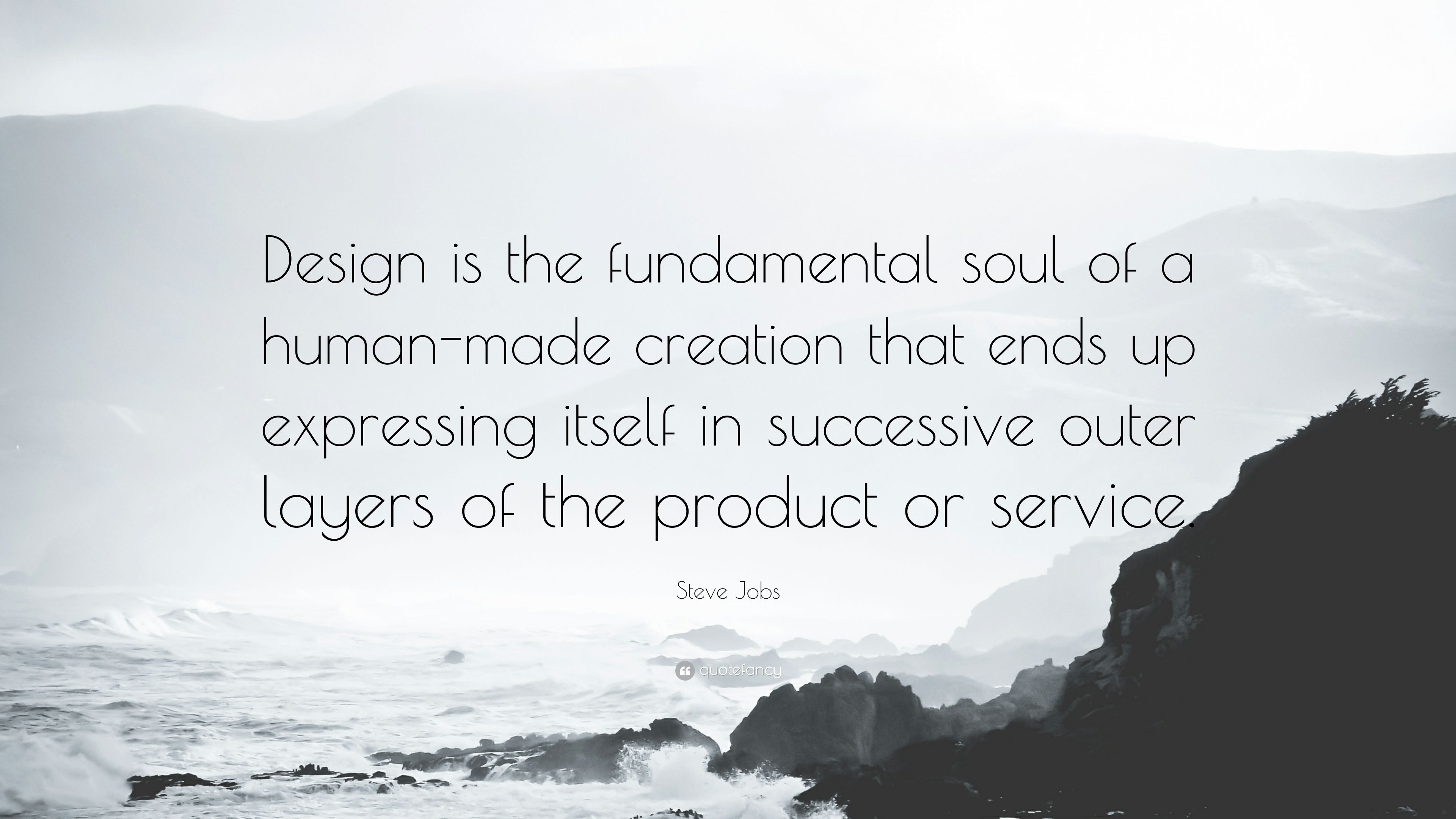"Steve Jobs Quote: ""Design is the fundamental soul of a human"