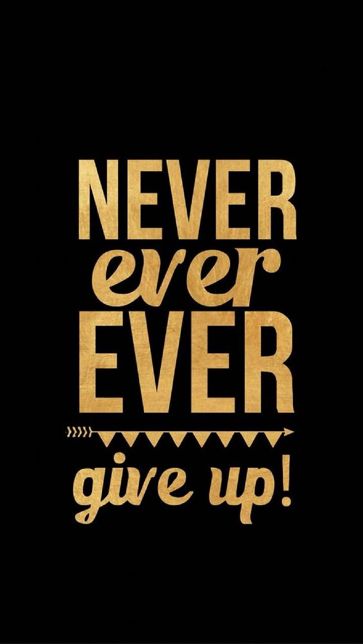 Never Ever Give Up Wallpapers Wallpaper Cave
