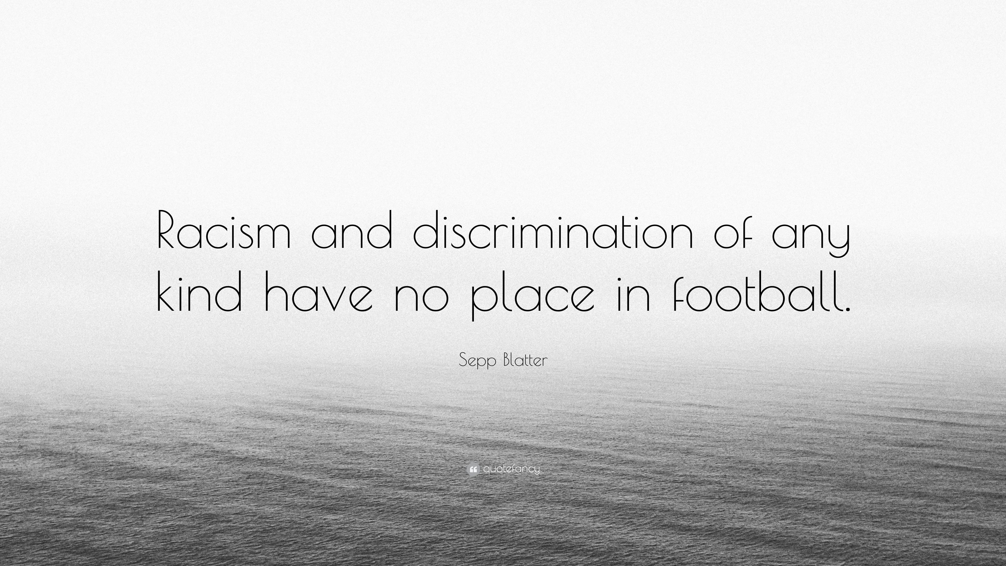 "Sepp Blatter Quote: ""Racism and discrimination of any kind have no"