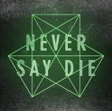 Never Say Die Wallpapers